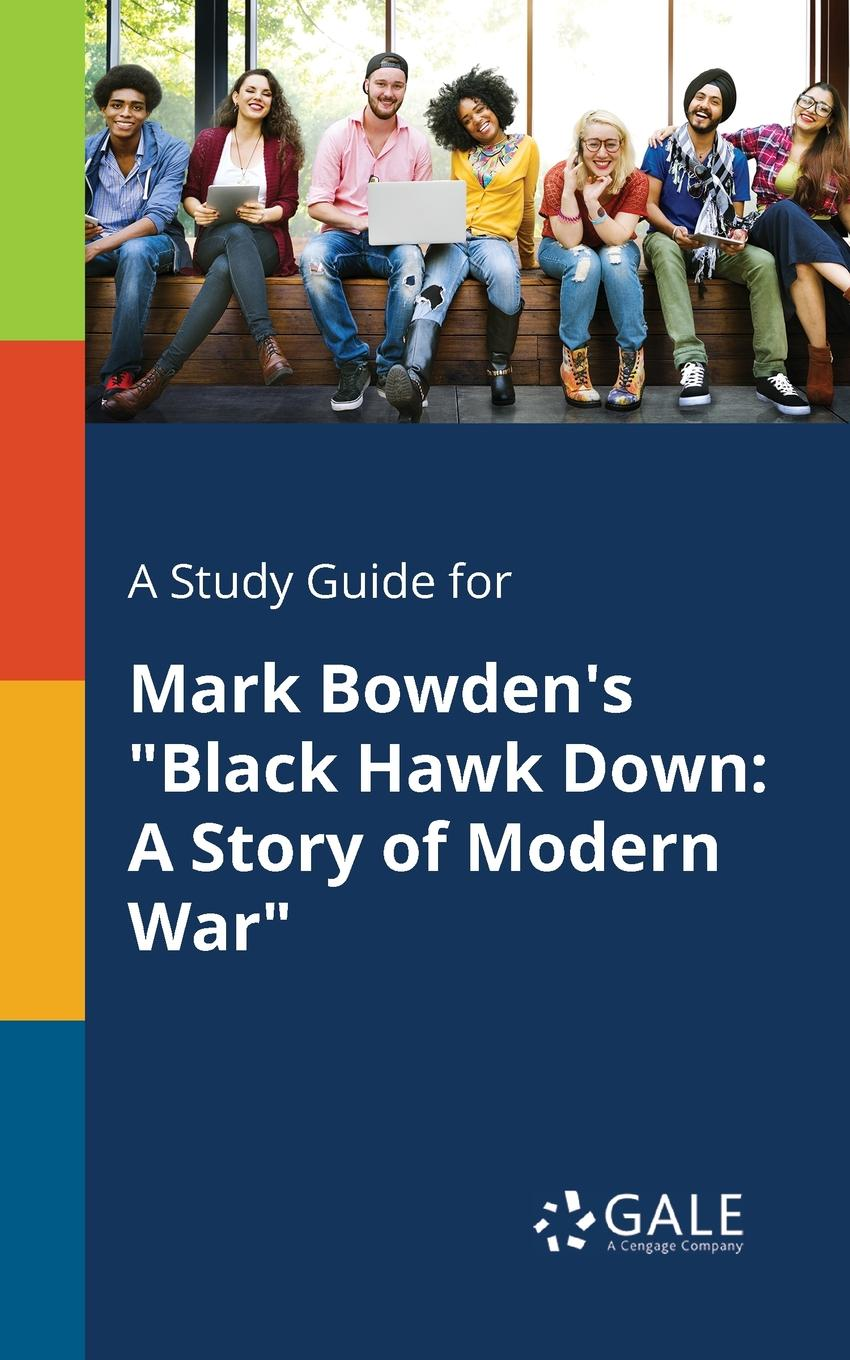Cengage Learning Gale A Study Guide for Mark Bowden.s Black Hawk Down. A Story of Modern War rollins j blackwood g war hawk a tucker wayne novel