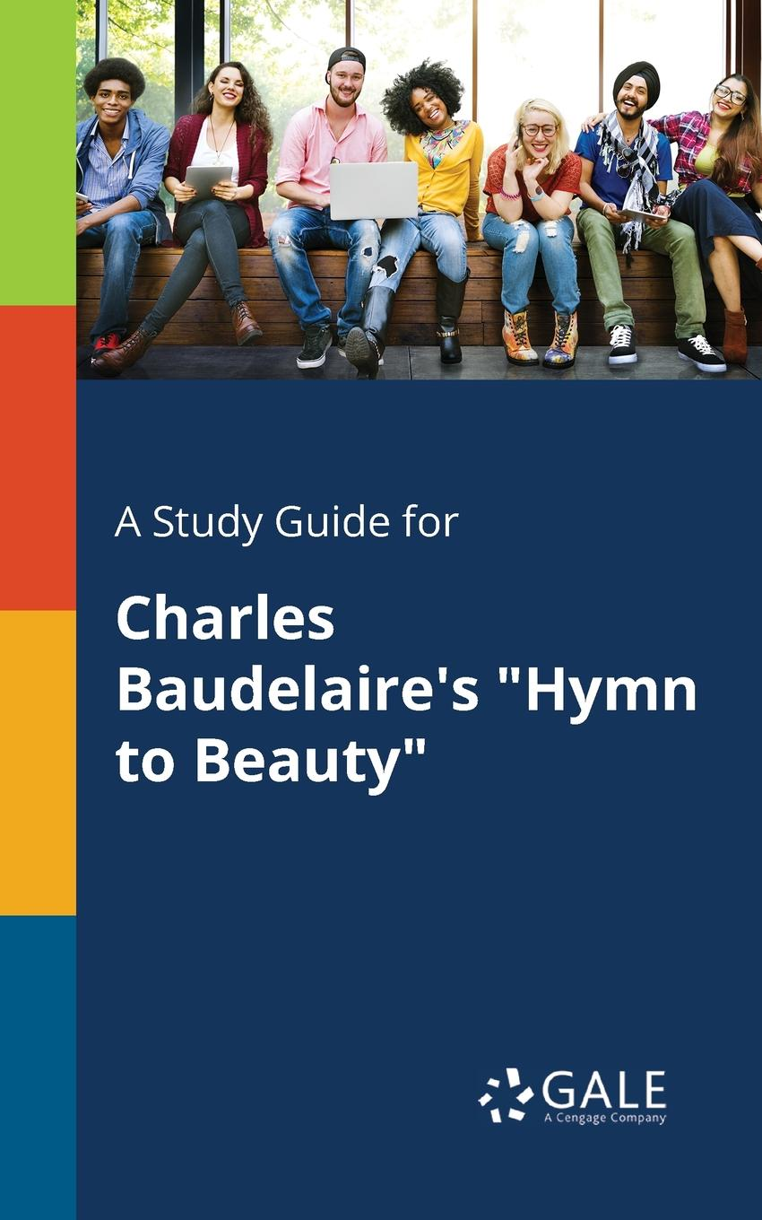 Cengage Learning Gale A Study Guide for Charles Baudelaire.s Hymn to Beauty d mackor nereid s hymn