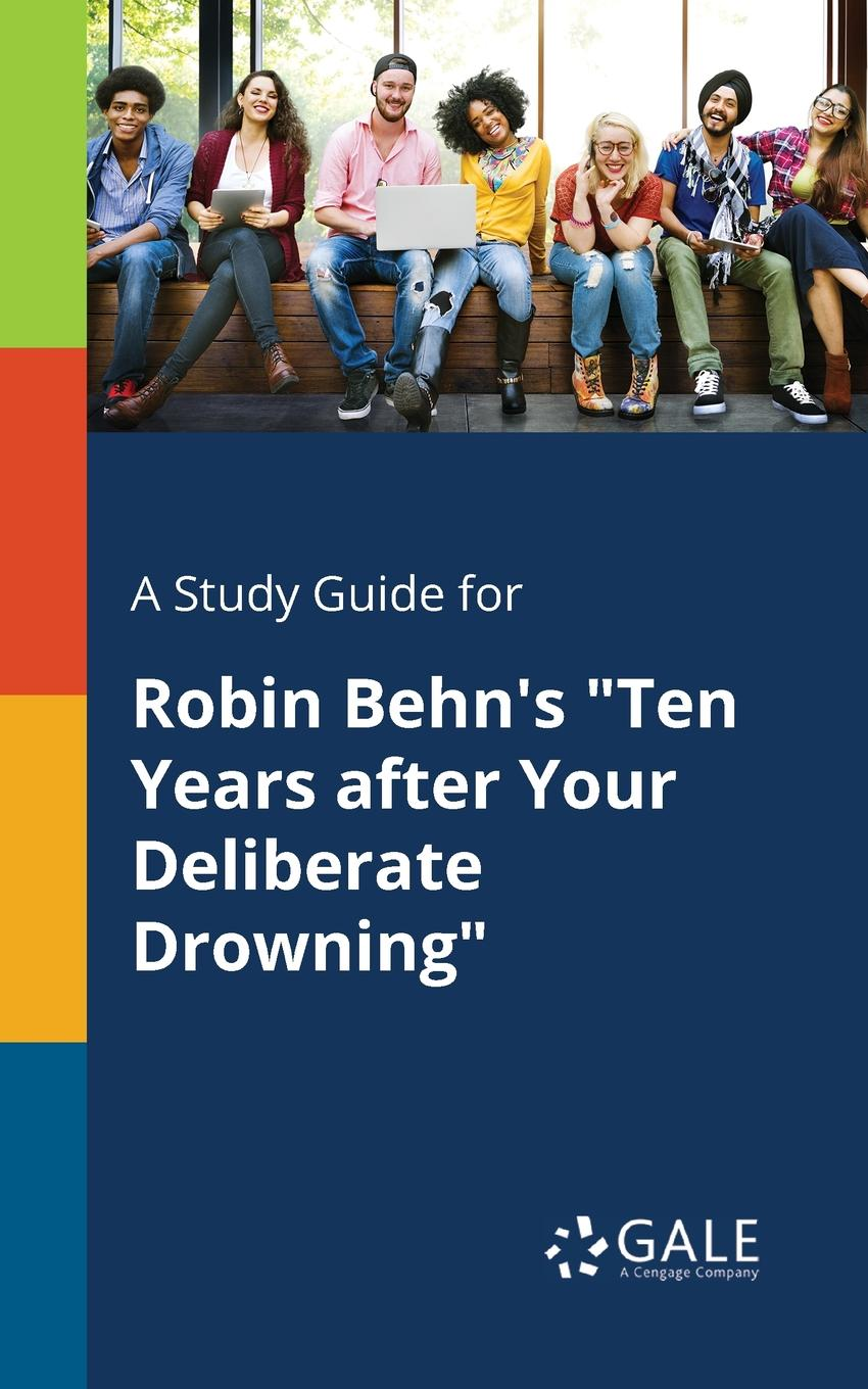 Cengage Learning Gale A Study Guide for Robin B Ten Years After Your Deliberate Drowning