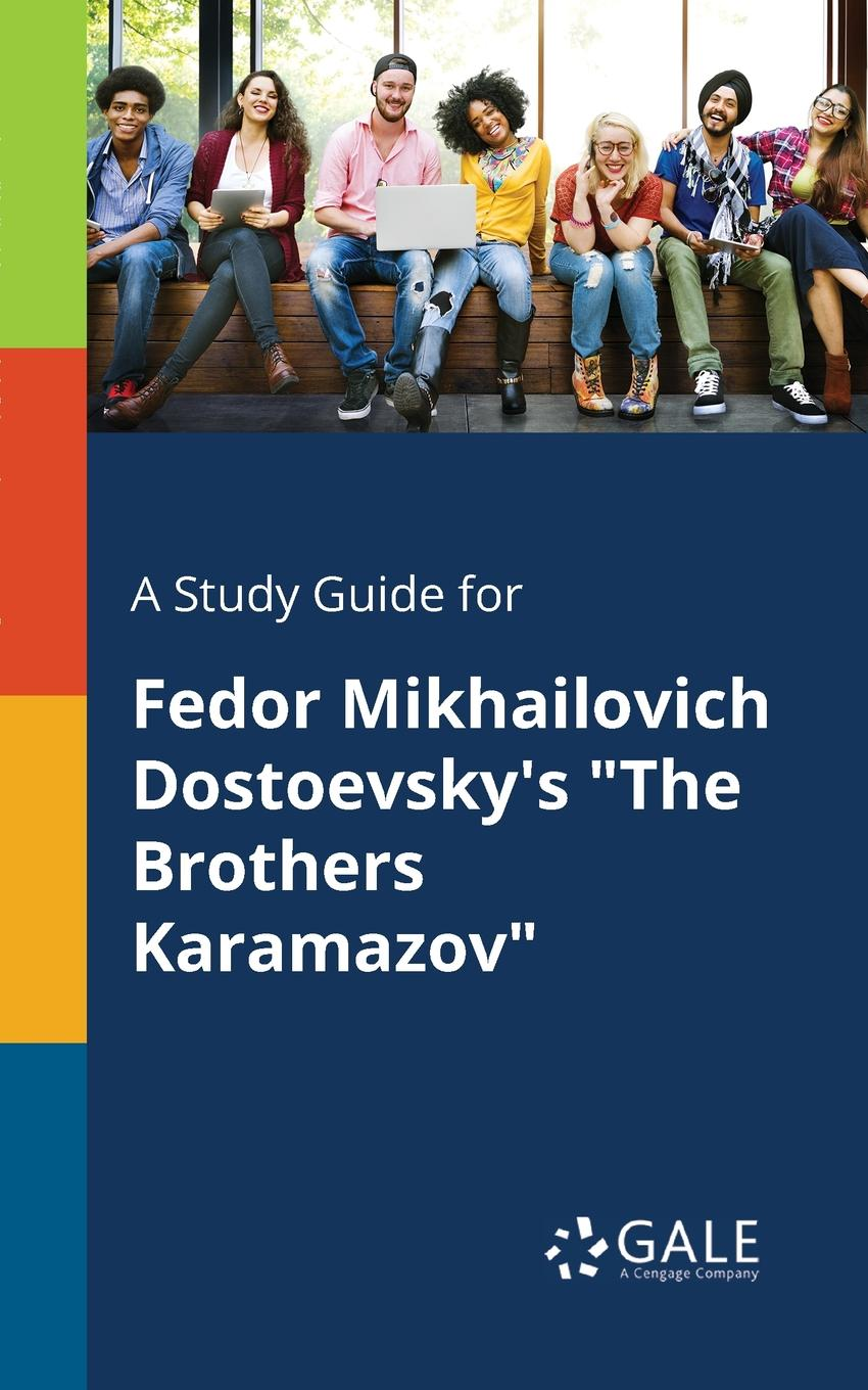 Фото - Cengage Learning Gale A Study Guide for Fedor Mikhailovich Dostoevsky.s The Brothers Karamazov cengage learning gale a study guide for fedor mikhailovich dostoevsky s the brothers karamazov
