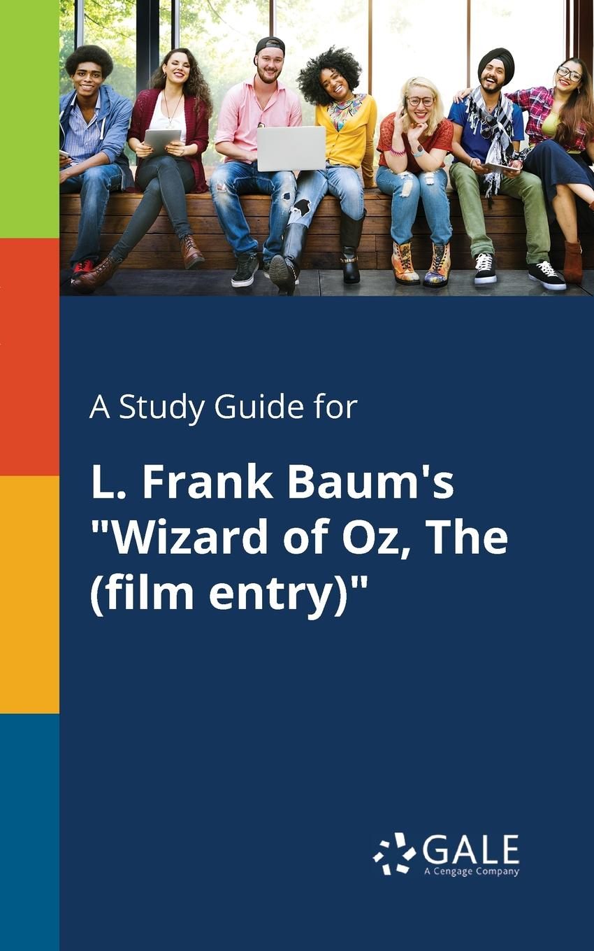 Cengage Learning Gale A Study Guide for L. Frank Baum.s Wizard of Oz, The (film Entry) cengage learning gale a study guide for frank conroy s body and soul