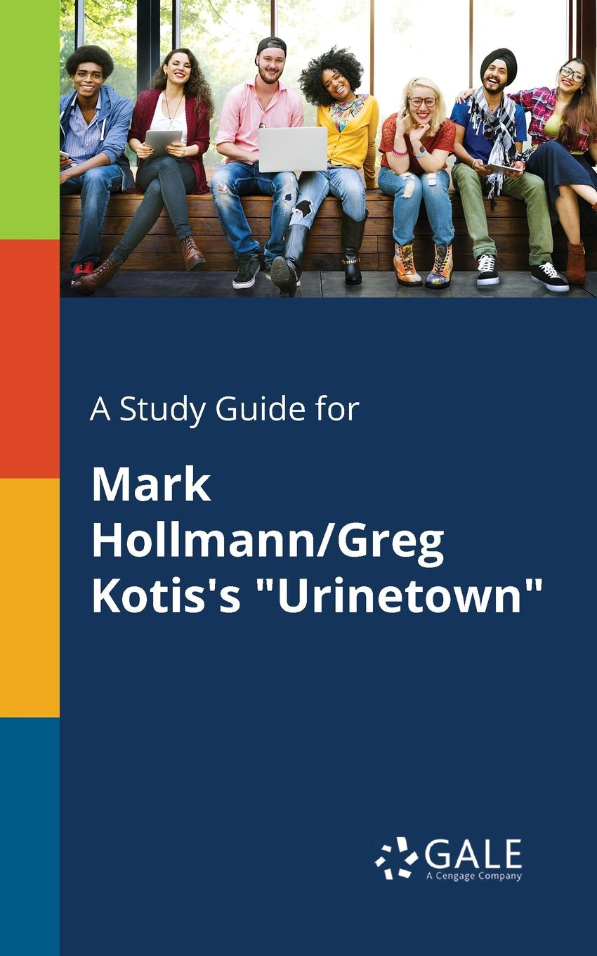 Cengage Learning Gale A Study Guide for Mark Hollmann/Greg Kotis.s Urinetown mark vitha f hydrophilic interaction chromatography a guide for practitioners