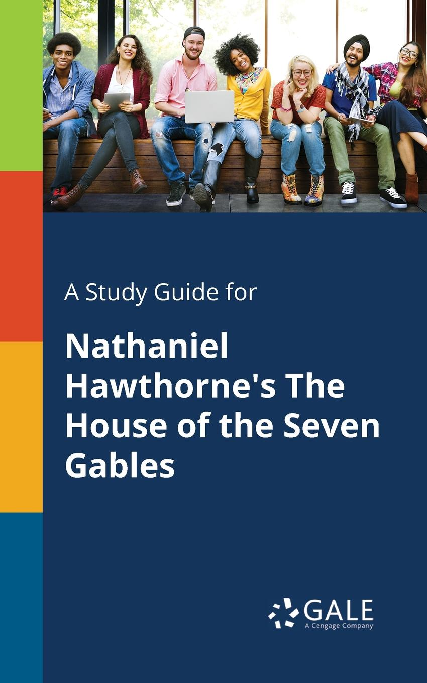 цена Cengage Learning Gale A Study Guide for Nathaniel Hawthorne.s The House of the Seven Gables в интернет-магазинах