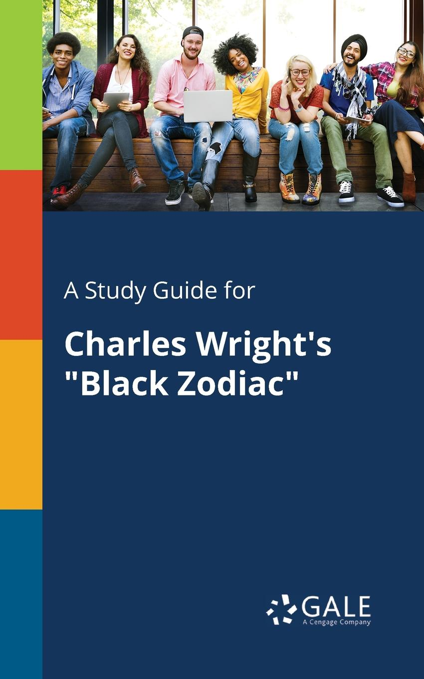 Cengage Learning Gale A Study Guide for Charles Wright.s Black Zodiac cengage learning gale a study guide for nathaniel hawthorne s minister s black veil