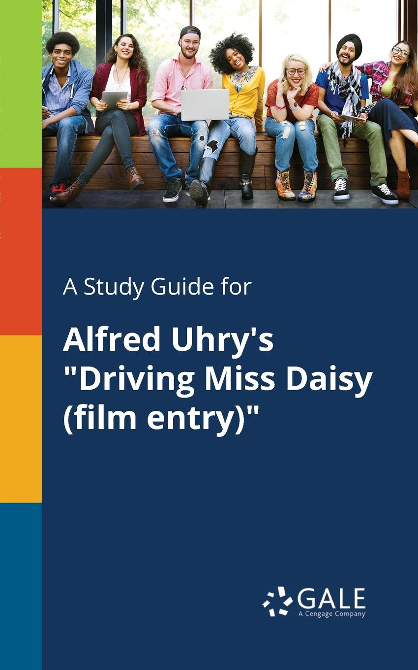 Cengage Learning Gale A Study Guide for Alfred Uhry.s Driving Miss Daisy (film Entry) cengage learning gale a study guide for alfred uhry s driving miss daisy