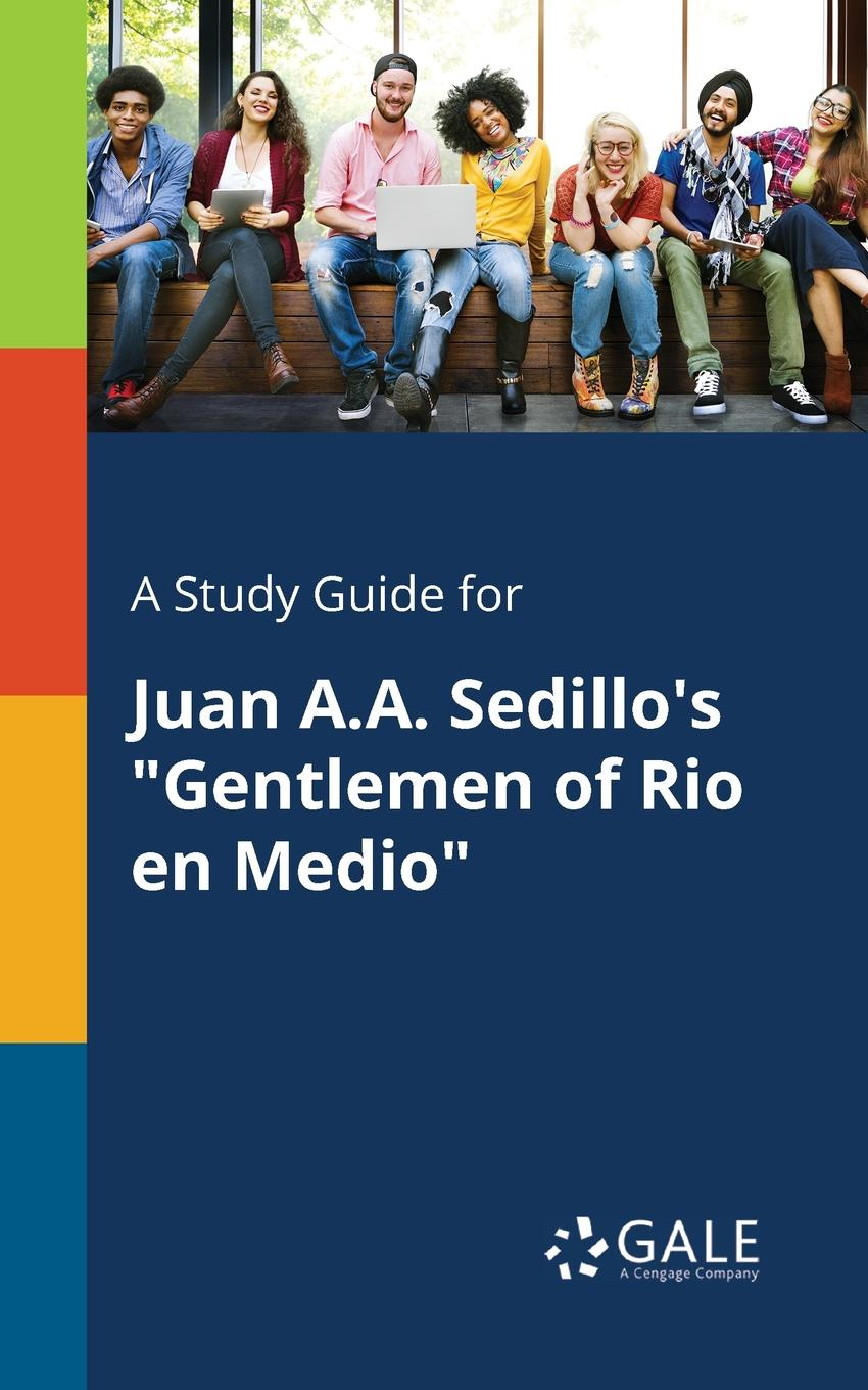 Cengage Learning Gale A Study Guide for Juan A.A. Sedillo.s