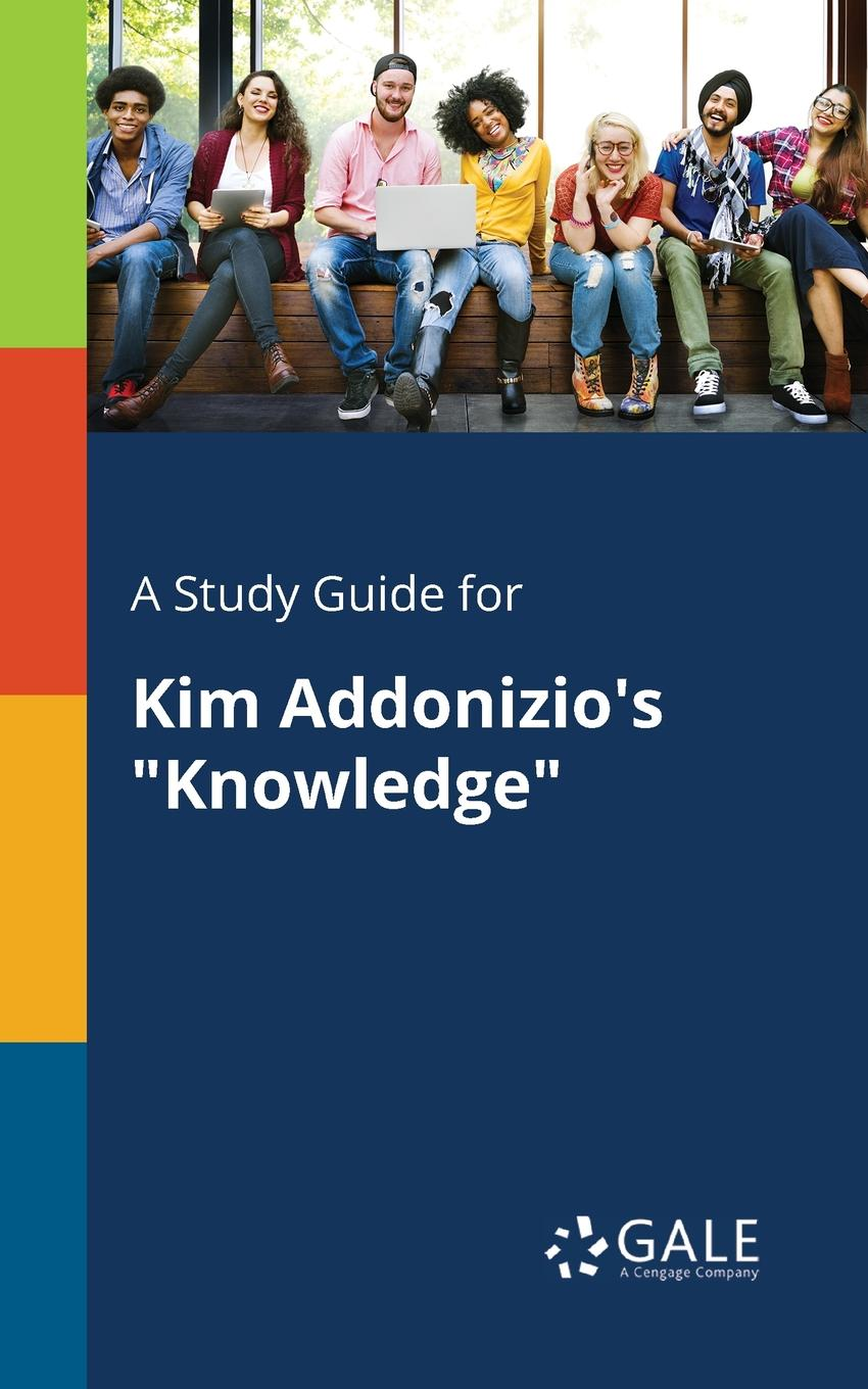 Cengage Learning Gale A Study Guide for Kim Addonizio.s Knowledge яков гаврилович кротов с христианской точки зрения выпуск от 11 07 2015