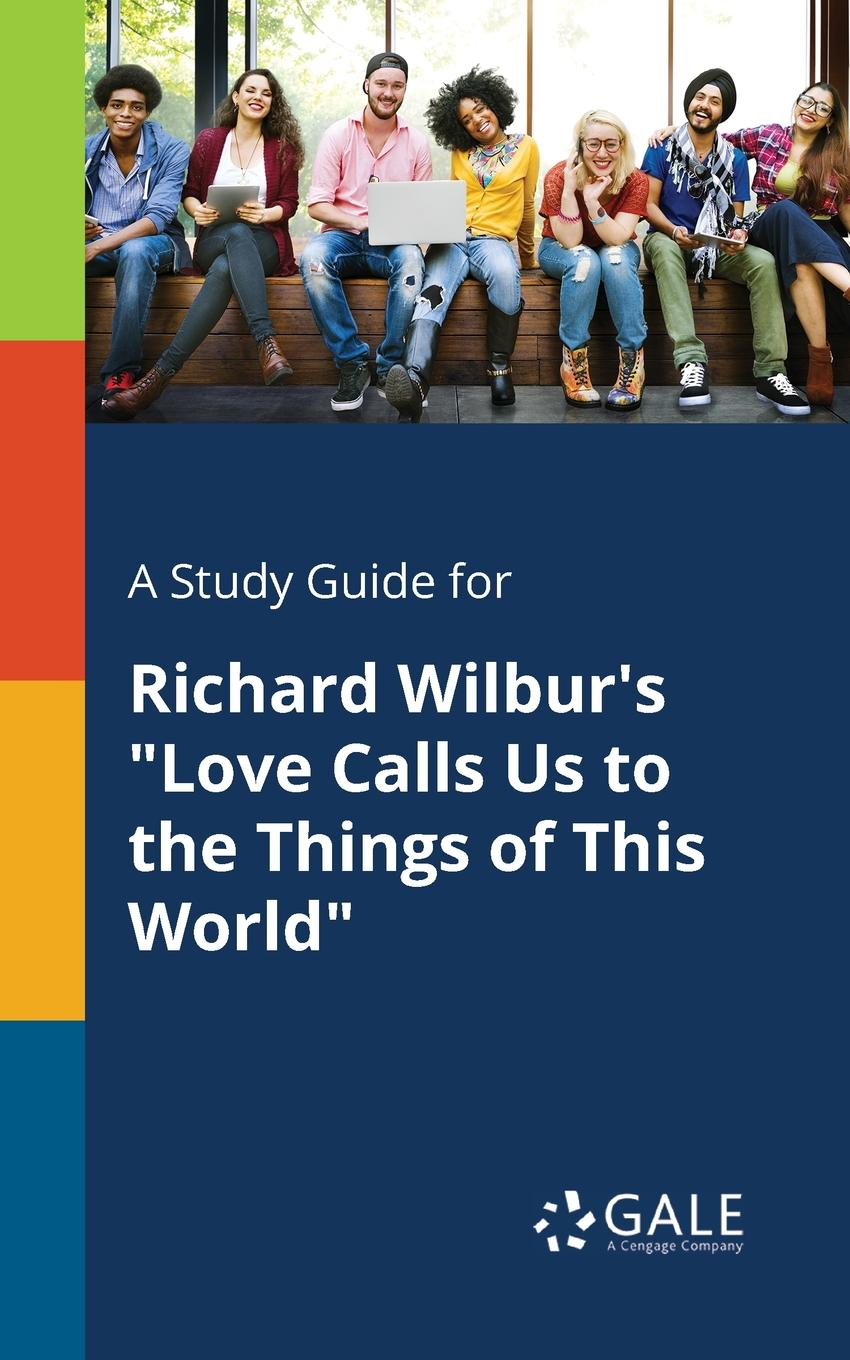 Cengage Learning Gale A Study Guide for Richard Wilbur.s Love Calls Us to the Things of This World s m salamon the sky calls to us