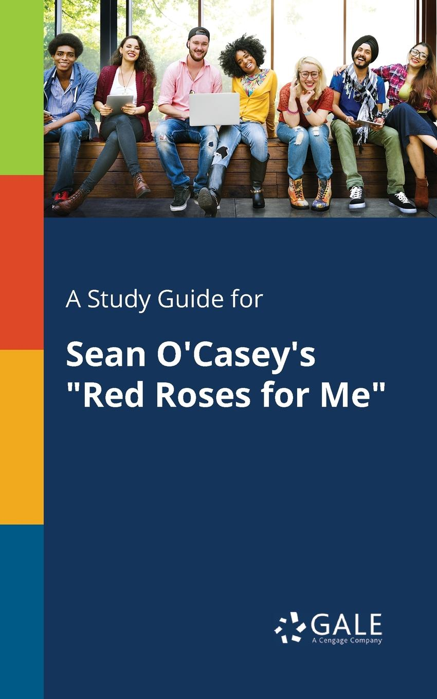 Cengage Learning Gale A Study Guide for Sean O.Casey.s Red Roses for Me sean o casey juno and the paycock