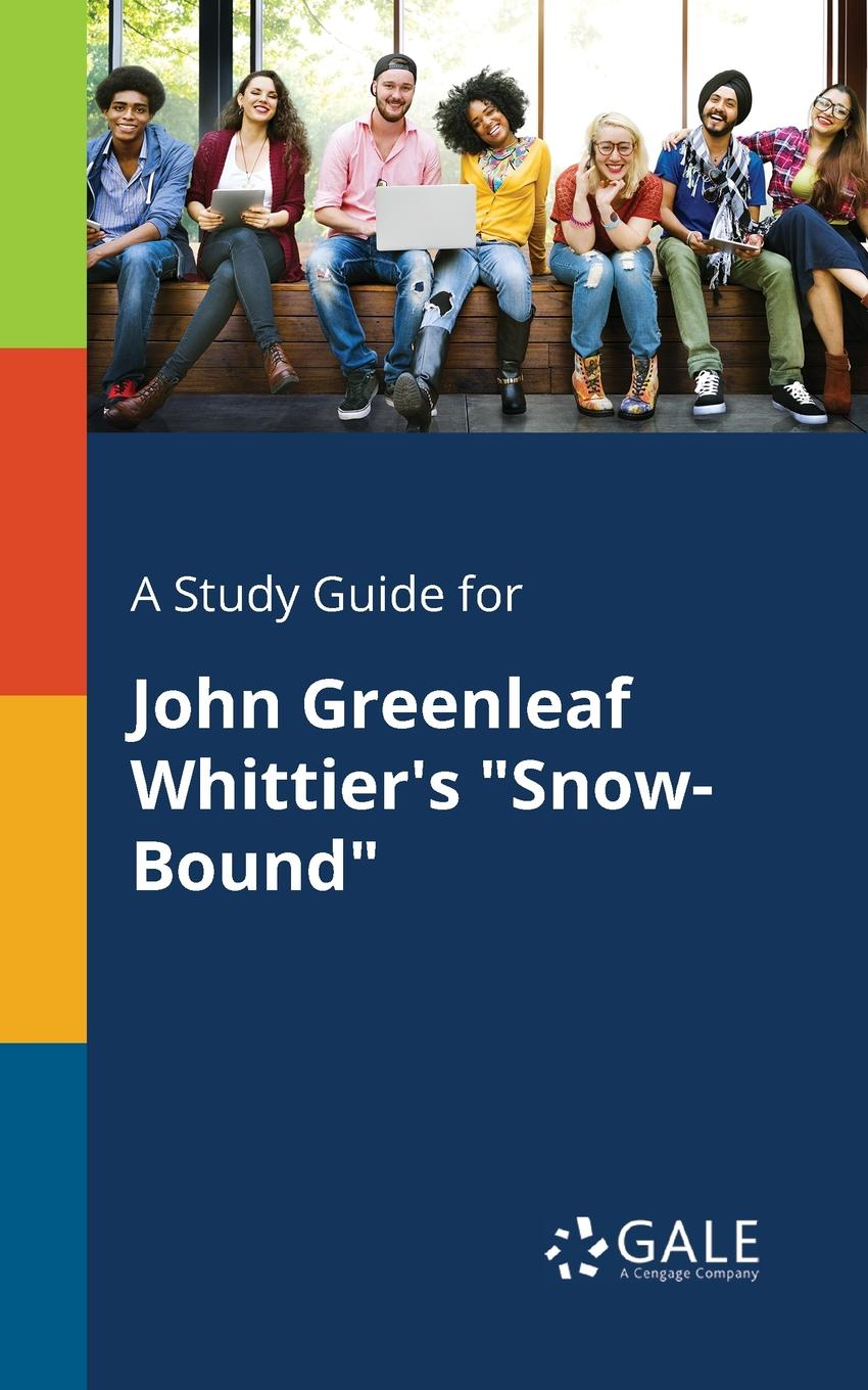 Cengage Learning Gale A Study Guide for John Greenleaf Whittier.s Snow-Bound john adair john adair s 100 greatest ideas for being a brilliant manager