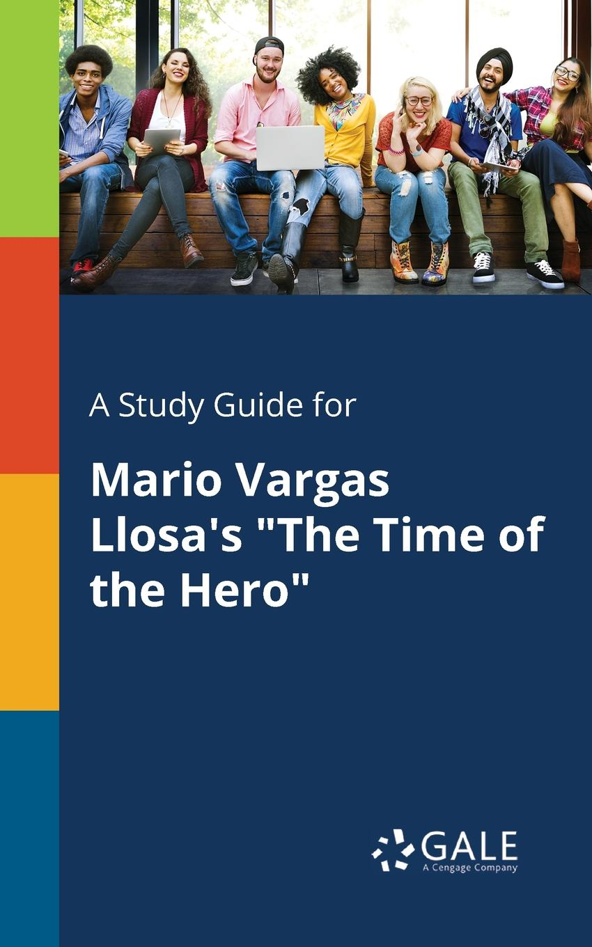 "Cengage Learning Gale A Study Guide for Mario Vargas Llosa.s ""The Time of the Hero"""