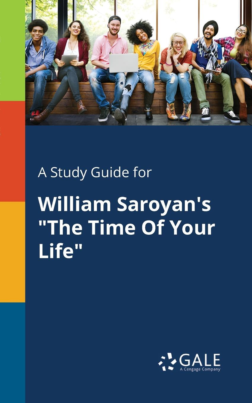 "Cengage Learning Gale A Study Guide for William Saroyan.s ""The Time Of Your Life"""