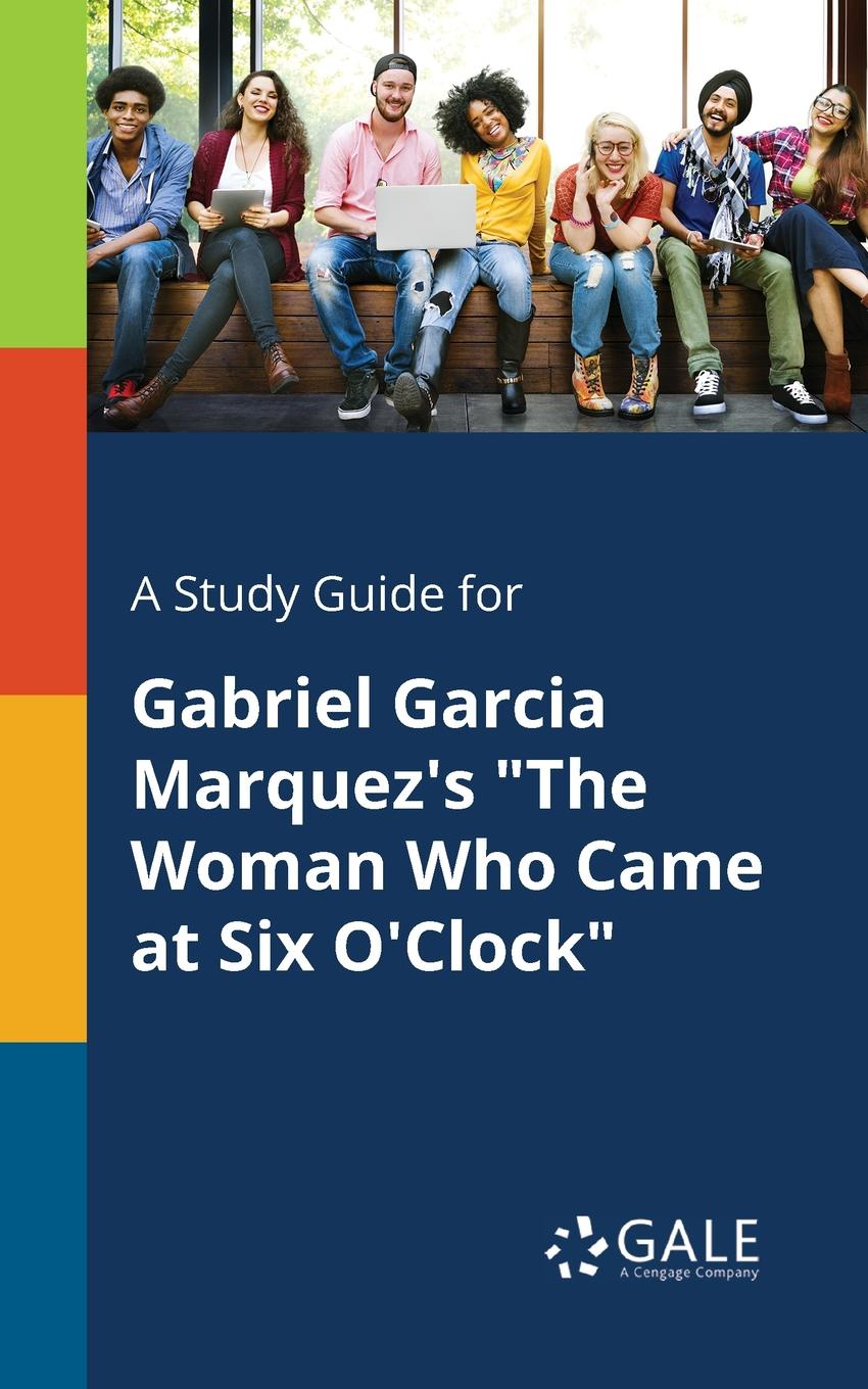 Cengage Learning Gale A Study Guide for Gabriel Garcia Marquez.s The Woman Who Came at Six O.Clock cengage learning gale a study guide for grace ogot s the rain came