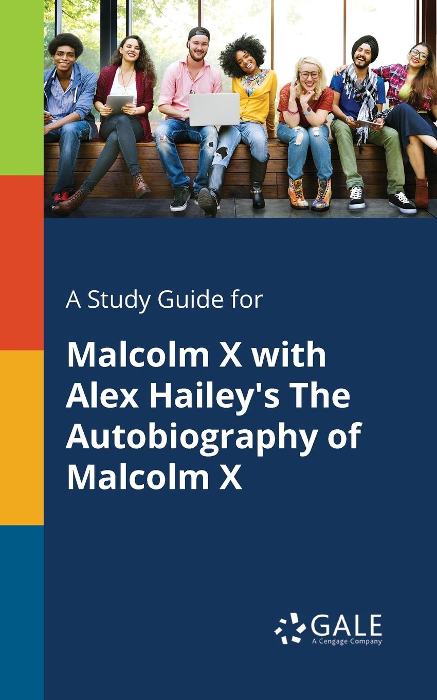 Cengage Learning Gale A Study Guide for Malcolm X With Alex Hailey.s The Autobiography of Malcolm X malcolm x the autobiography of malcolm x