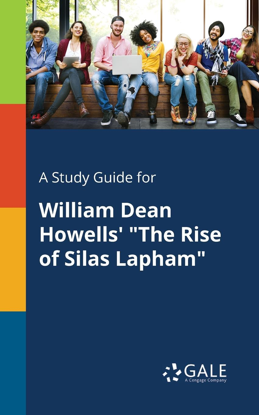Cengage Learning Gale A Study Guide for William Dean Howells. The Rise of Silas Lapham howells william dean years of my youth