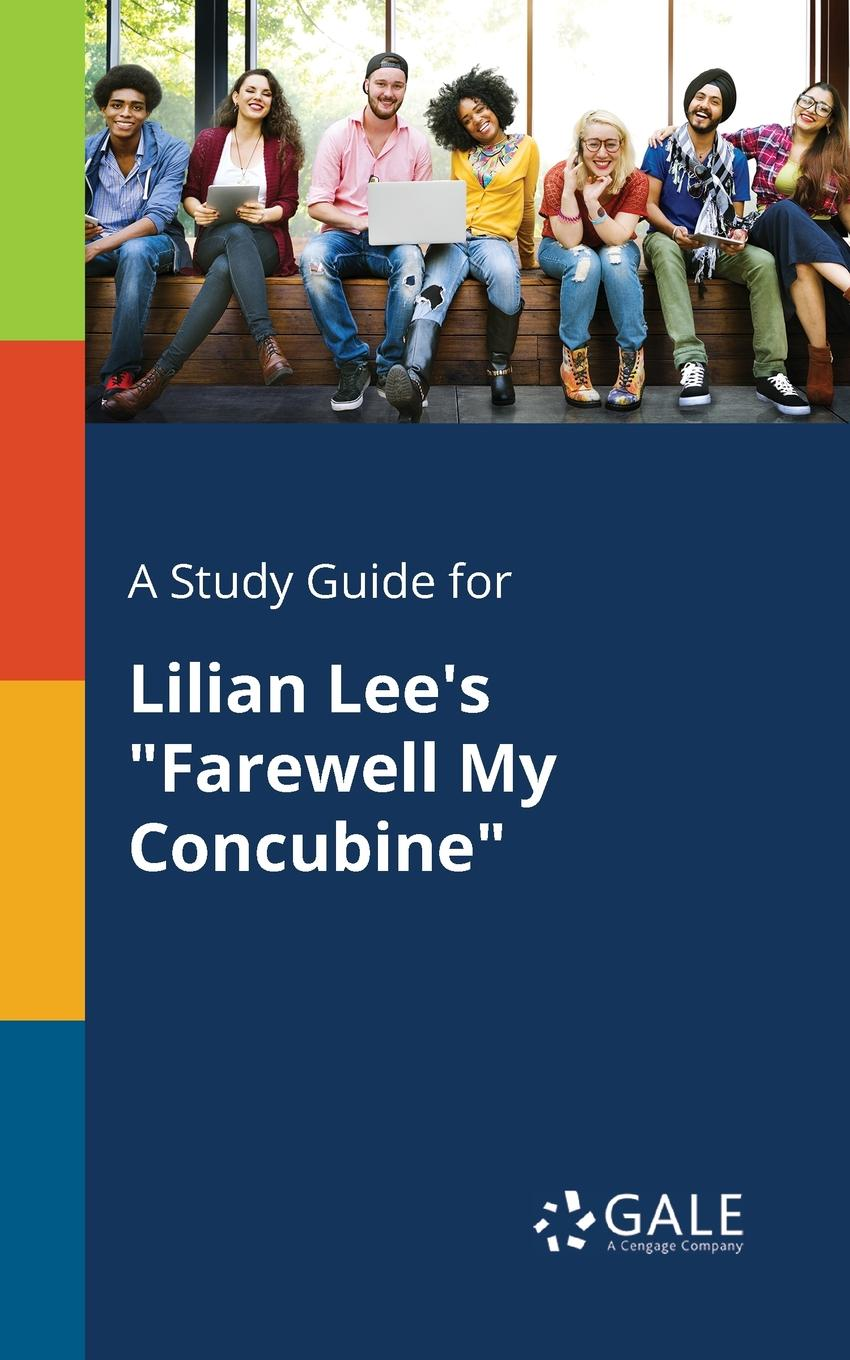 Cengage Learning Gale A Study Guide for Lilian Lee.s Farewell My Concubine cengage learning gale a study guide for nathaniel hawthorne s my kinsman major molineux