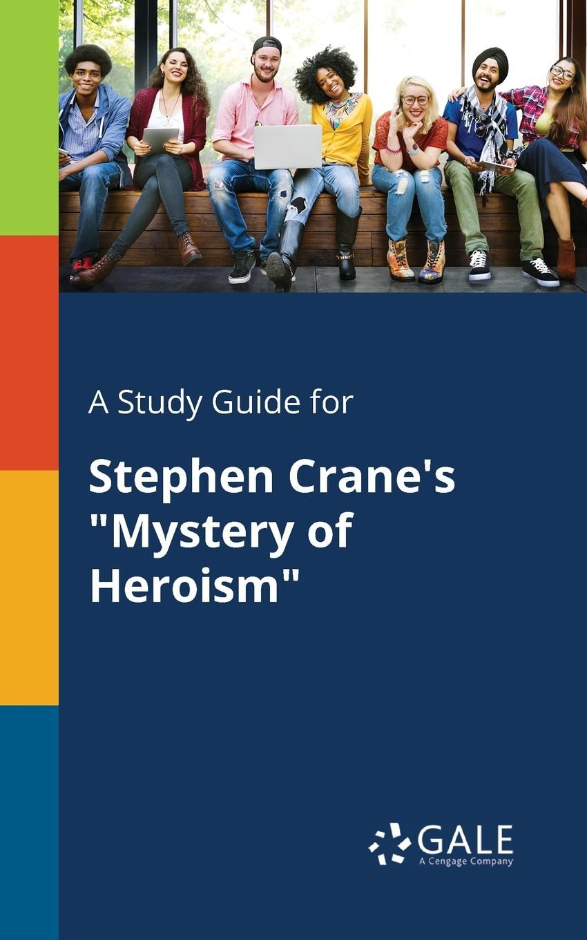 Cengage Learning Gale A Study Guide for Stephen Crane.s Mystery of Heroism macmillan literature collections mystery stories