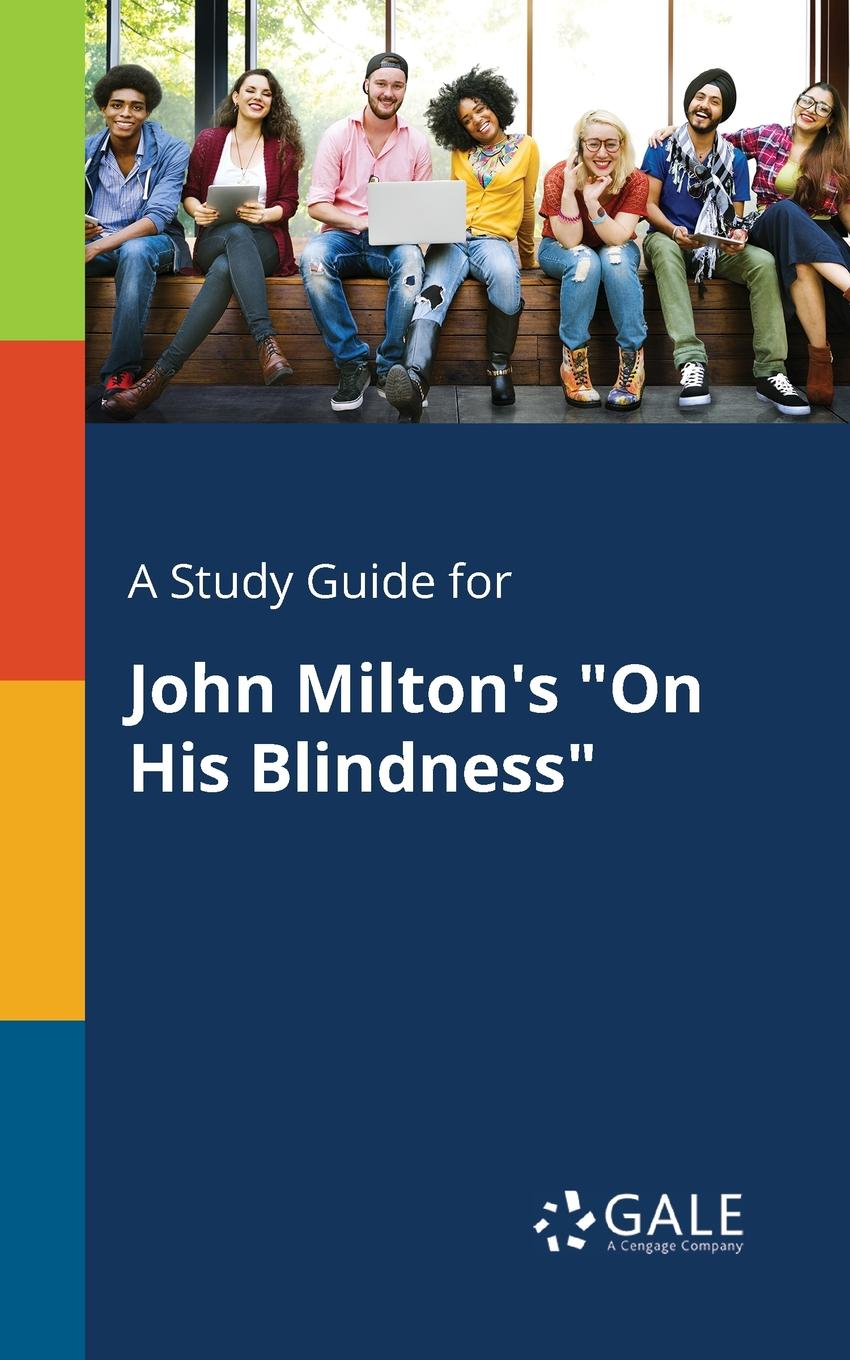 Cengage Learning Gale A Study Guide for John Milton.s On His Blindness cengage learning gale a study guide for john bunyan s the pilgrim s progress