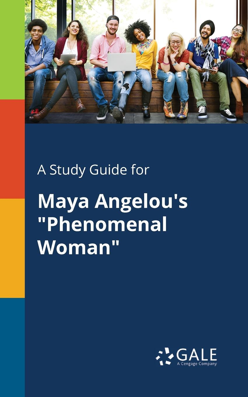 Cengage Learning Gale A Study Guide for Maya Angelou.s Phenomenal Woman cengage learning gale a study guide for sandra cisneros s woman hollering creek