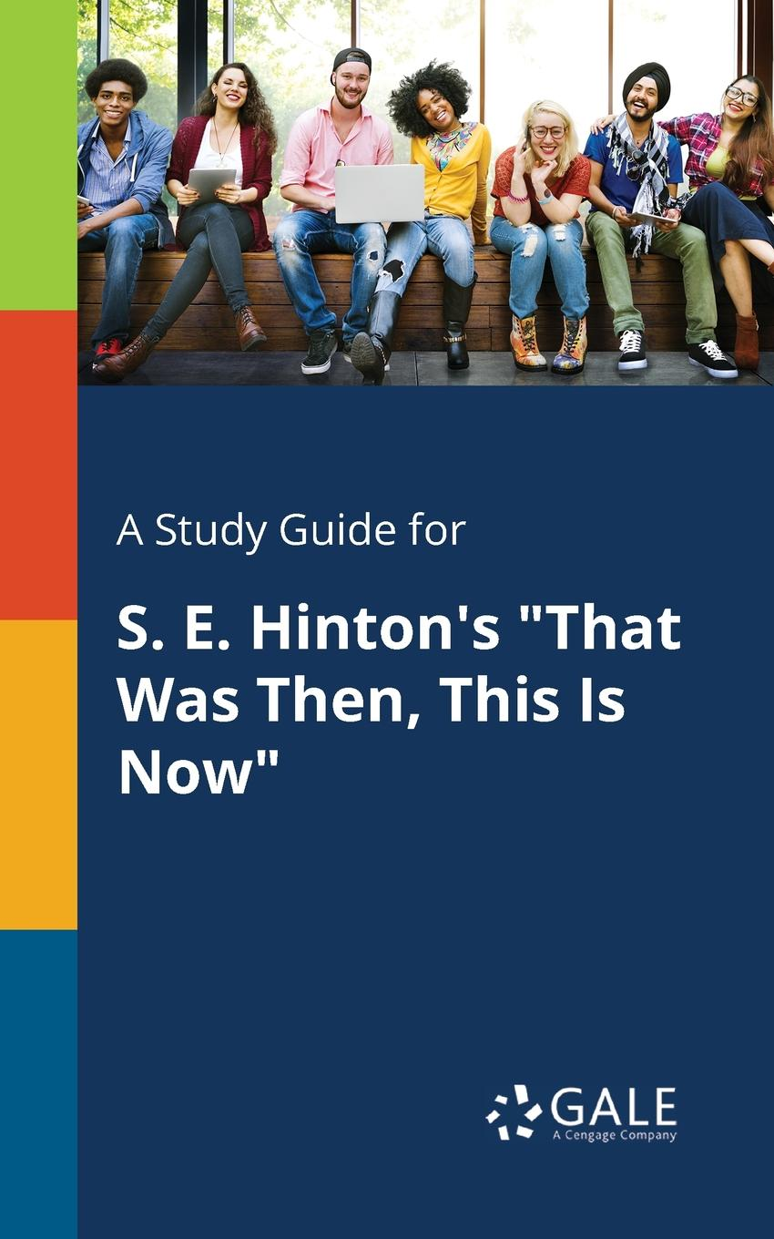 Cengage Learning Gale A Study Guide for S. E. Hinton.s That Was Then, This Is Now cengage learning gale a study guide for e e cummings s since feeling is first