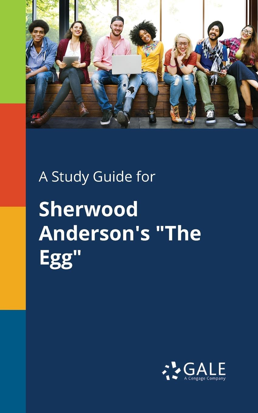 Cengage Learning Gale A Study Guide for Sherwood Anderson.s The Egg cengage learning gale a study guide for robert sherwood s idiot s delight