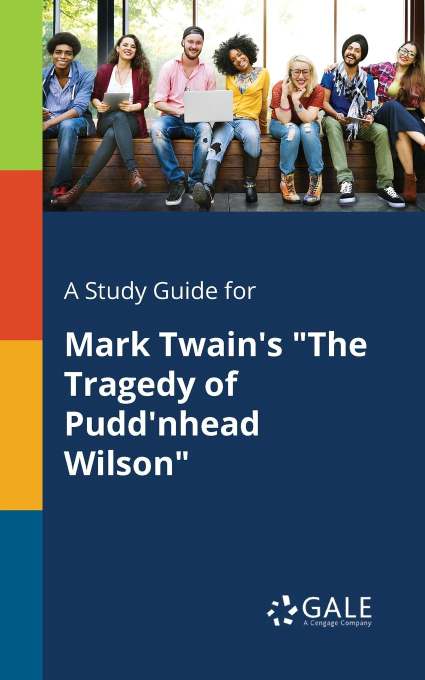 Cengage Learning Gale A Study Guide for Mark Twain.s The Tragedy of Pudd.nhead Wilson марк твен the tragedy of pudd nhead wilson