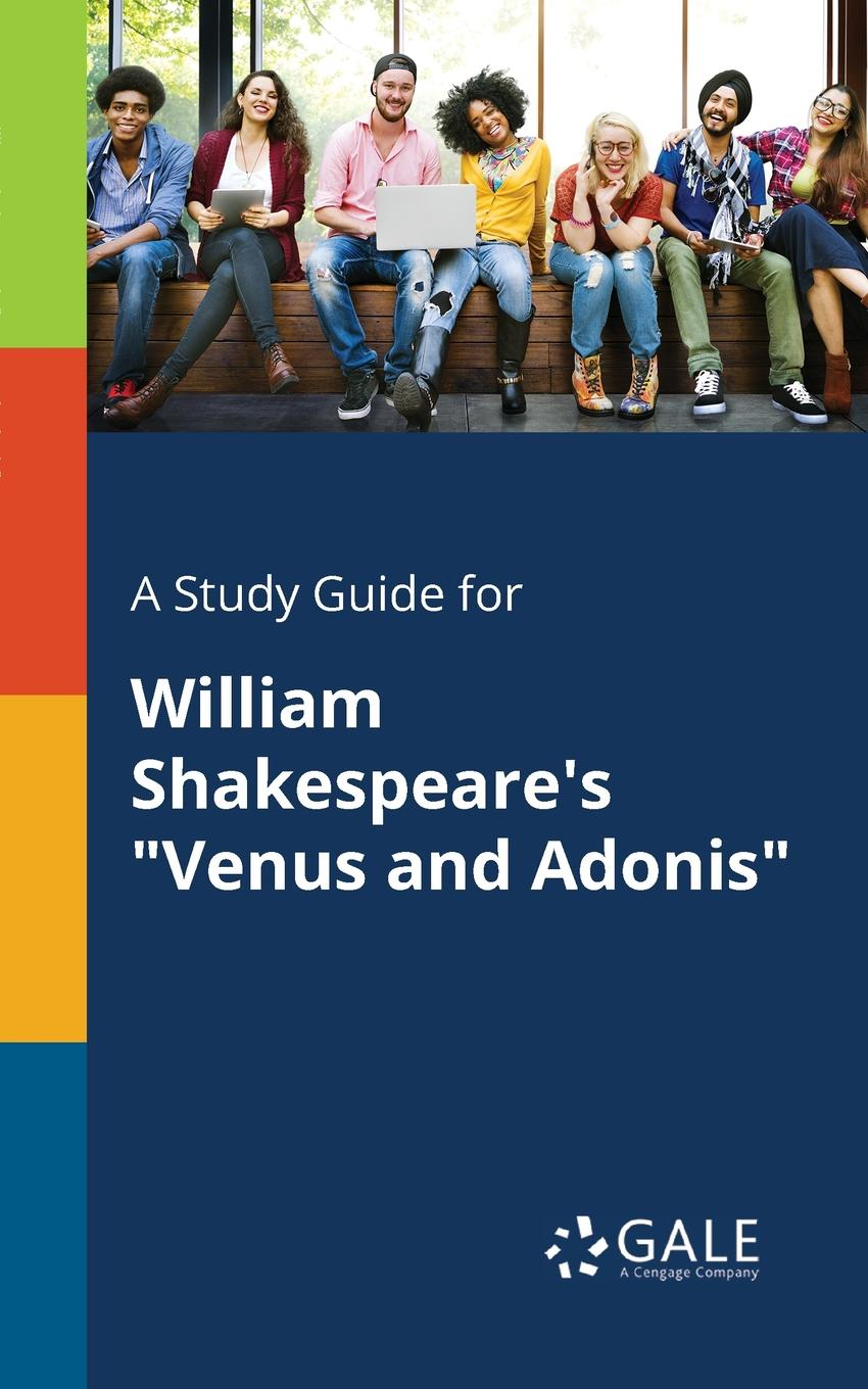 Cengage Learning Gale A Study Guide for William Shakespeare.s Venus and Adonis cengage learning gale a study guide for william shakespeare s sonnet 116