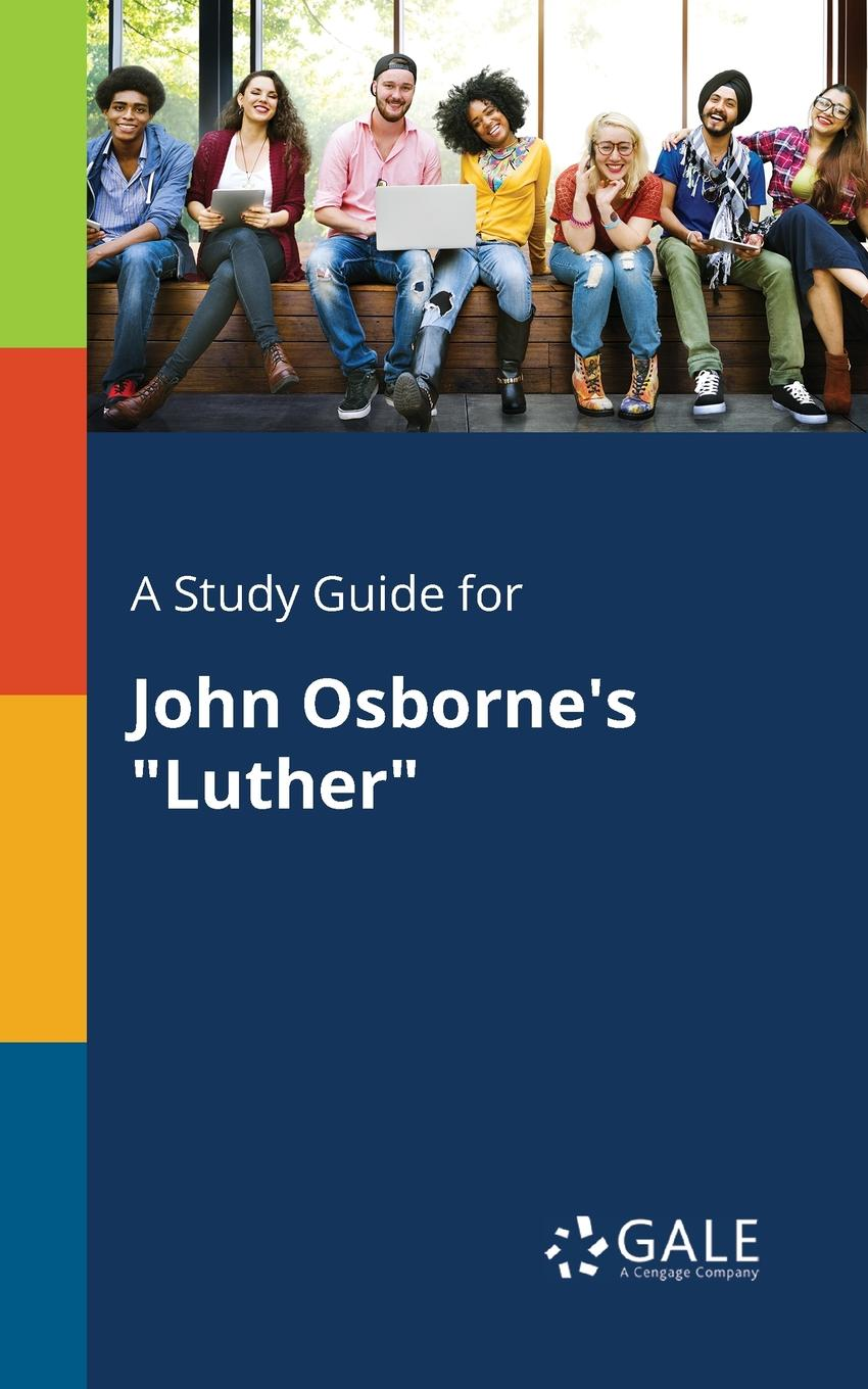 Cengage Learning Gale A Study Guide for John Osborne.s Luther john adair john adair s 100 greatest ideas for being a brilliant manager