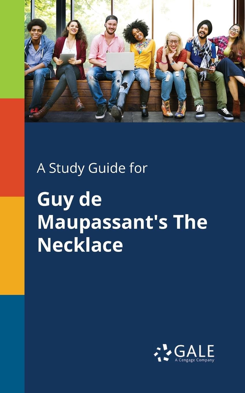 Cengage Learning Gale A Study Guide for Guy De Maupassant.s The Necklace guy de maupassant mademoiselle fifi and others by guy de maupassant fiction classics short stories