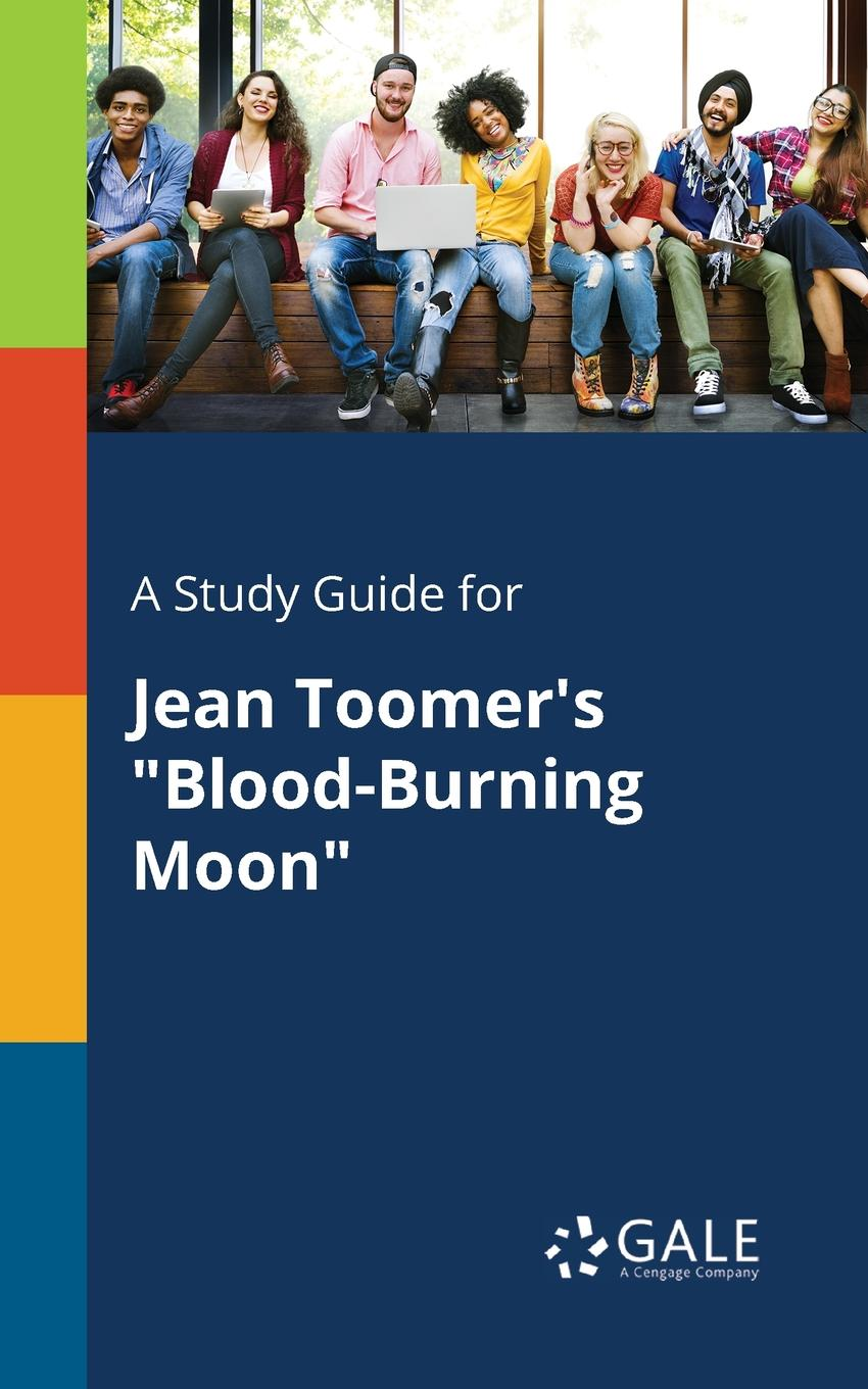 Cengage Learning Gale A Study Guide for Jean Toomer.s Blood-Burning Moon cengage learning gale a study guide for jean anouilh s ring around the moon