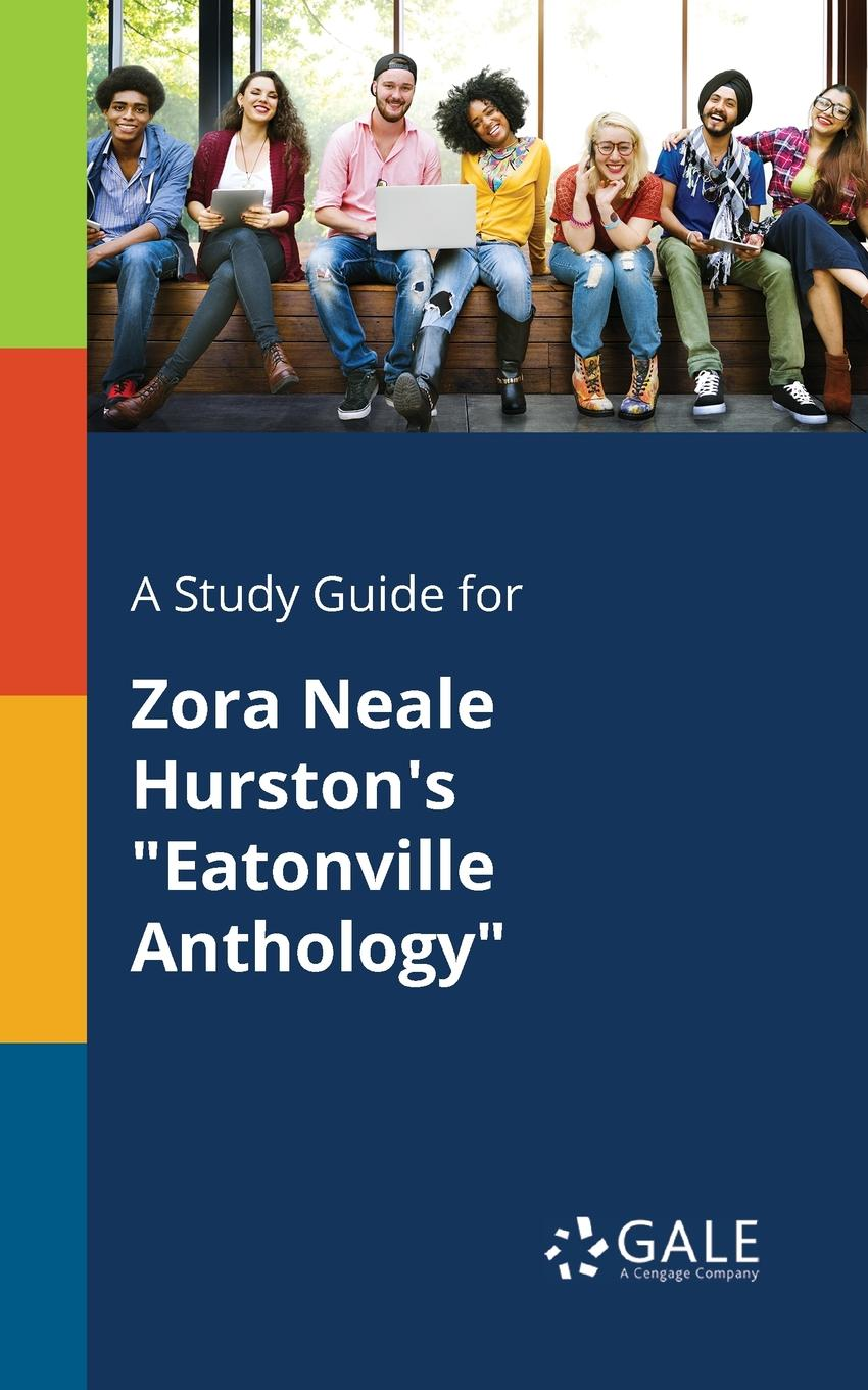Cengage Learning Gale A Study Guide for Zora Neale Hurston.s Eatonville Anthology cengage learning gale a study guide for zora neale hurston s conscience of the court