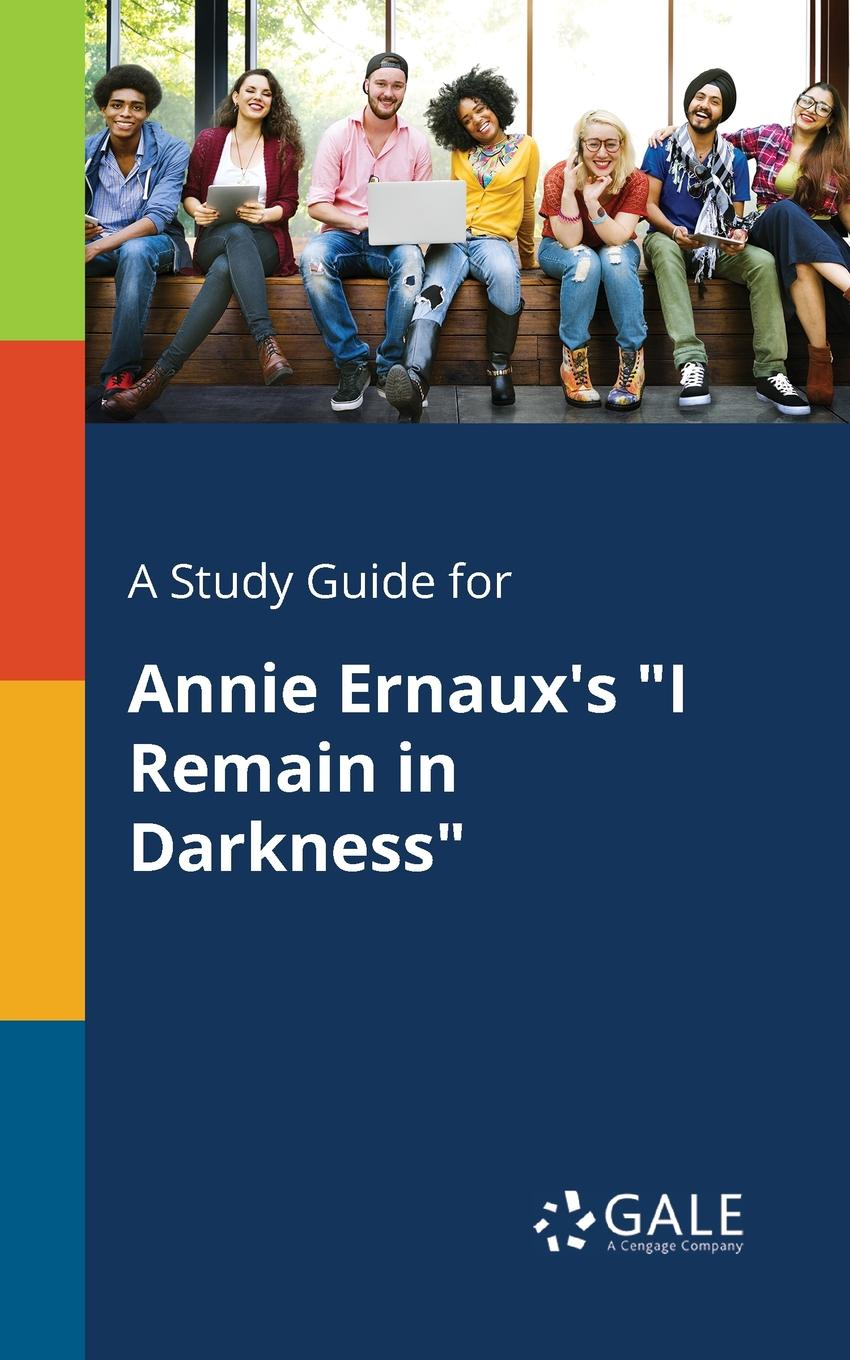 Cengage Learning Gale A Study Guide for Annie Ernaux.s I Remain in Darkness cengage learning gale a study guide for annie ernaux s i remain in darkness