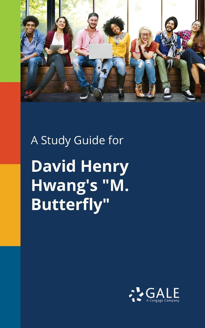 Cengage Learning Gale A Study Guide for David Henry Hwang.s M. Butterfly cengage learning gale a study guide for david feldshuh s miss evers boys