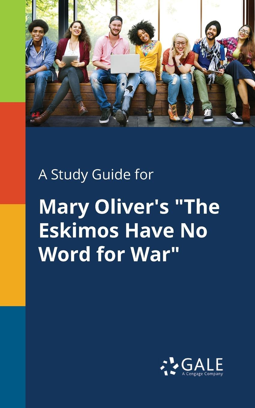 Cengage Learning Gale A Study Guide for Mary Oliver.s The Eskimos Have No Word for War cengage learning gale a study guide for mary robison s yours