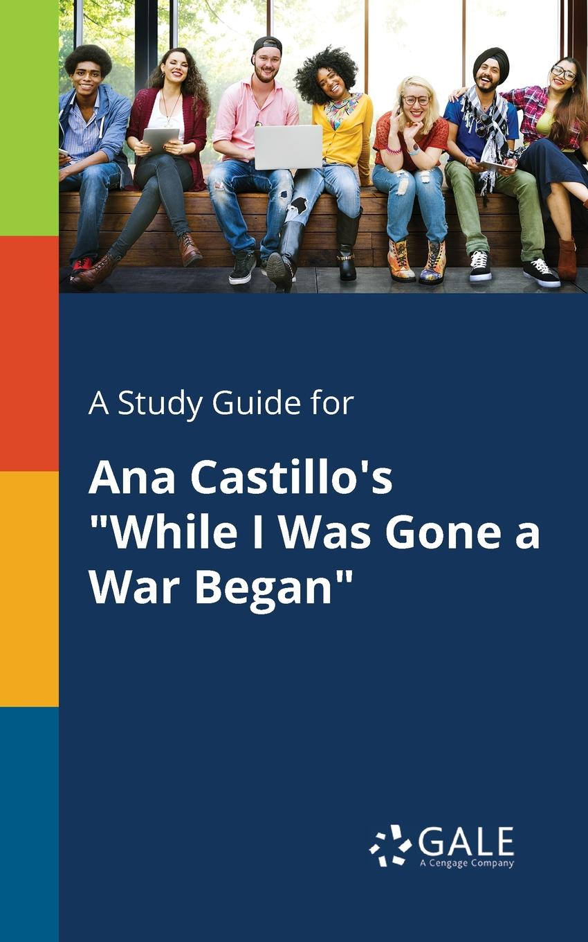 Cengage Learning Gale A Study Guide for Ana Castillo.s While I Was Gone a War Began cold war gone hot