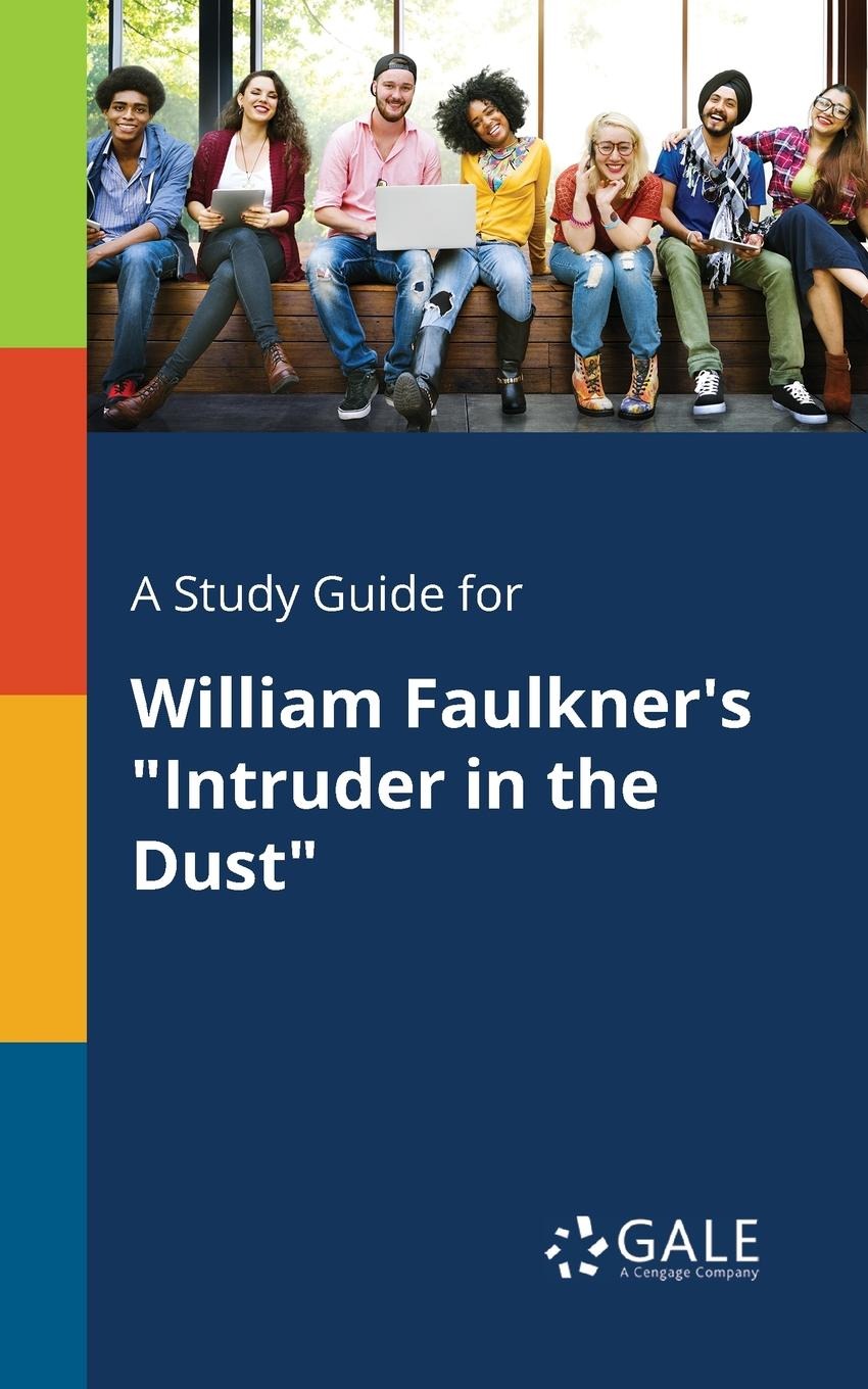 Cengage Learning Gale A Study Guide for William Faulkner.s Intruder in the Dust cengage learning gale a study guide for evelyn waugh s handful of dust