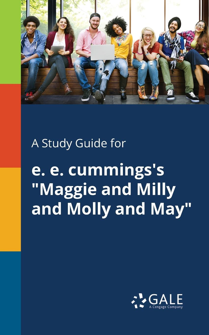 Cengage Learning Gale A Study Guide for E. E. Cummings.s Maggie and Milly and Molly and May cengage learning gale a study guide for e e cummings s since feeling is first