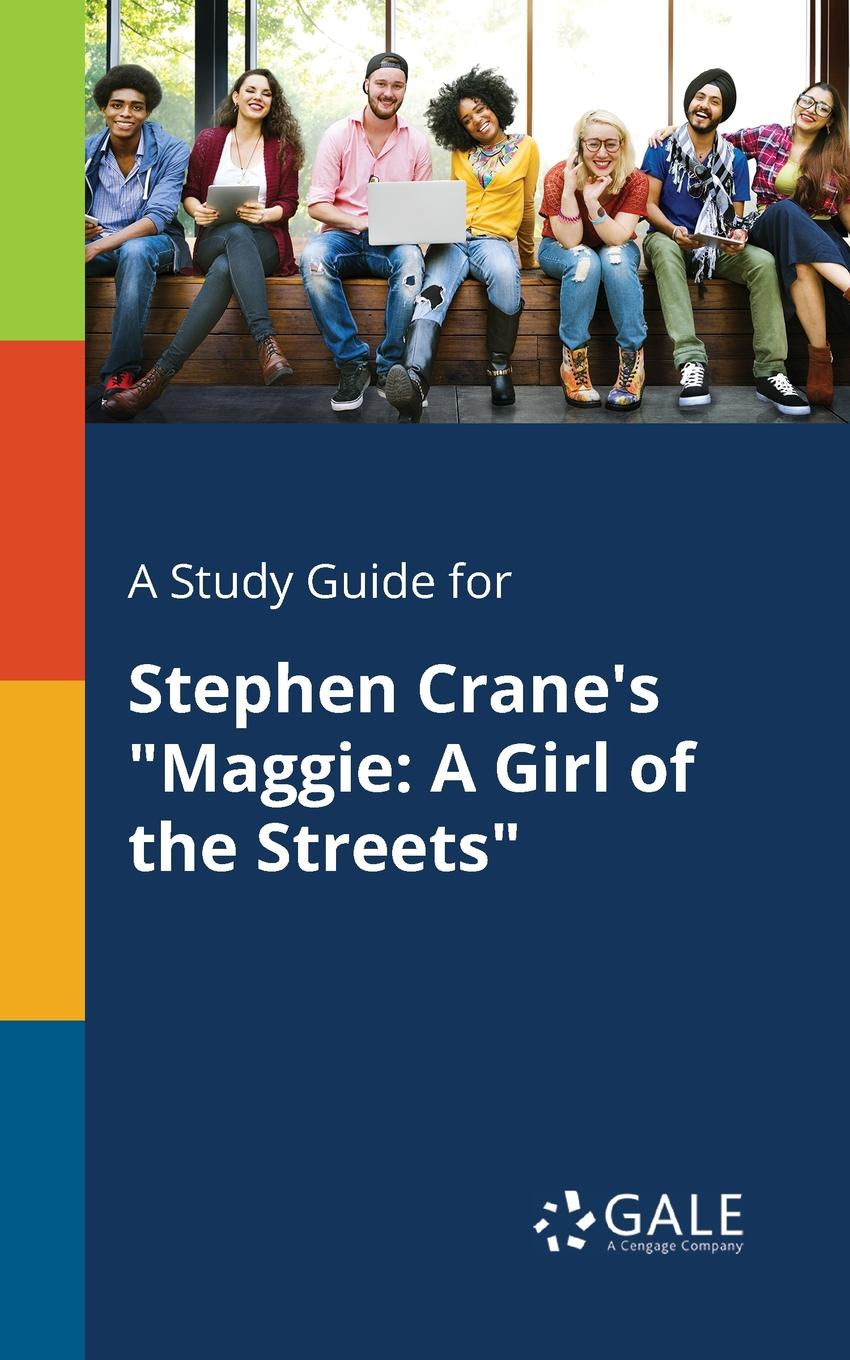 Cengage Learning Gale A Study Guide for Stephen Crane.s Maggie. A Girl of the Streets d h lawrence stephen crane the fox maggie a girl of the streets