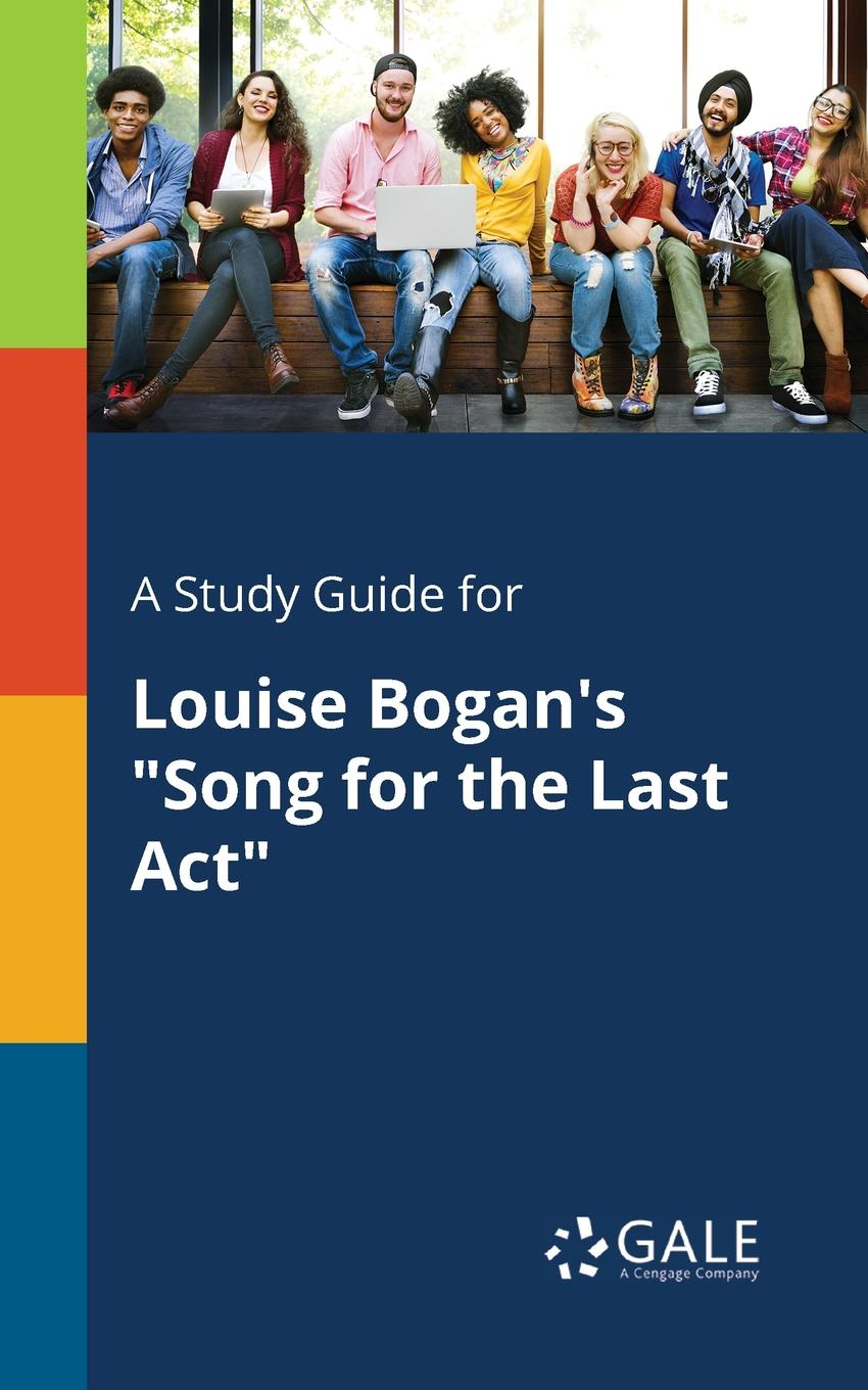 Cengage Learning Gale A Study Guide for Louise Bogan.s Song for the Last Act the moor s last sigh