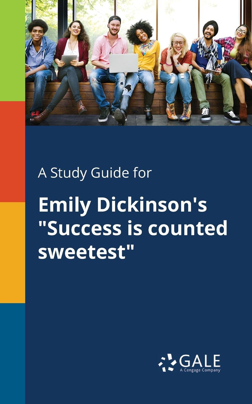 Cengage Learning Gale A Study Guide for Emily Dickinson.s Success is Counted Sweetest
