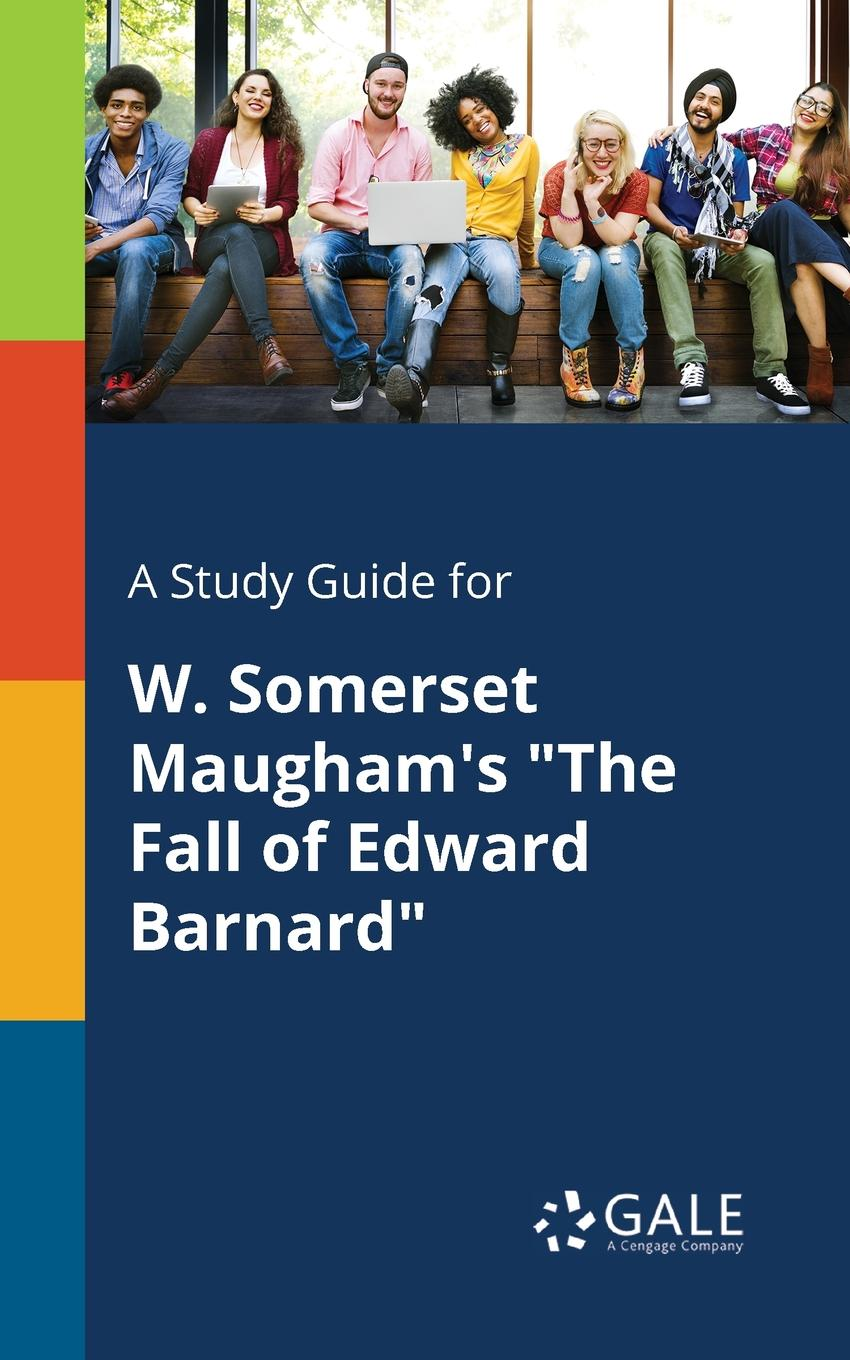 Cengage Learning Gale A Study Guide for W. Somerset Maugham.s The Fall of Edward Barnard maugham w short stories
