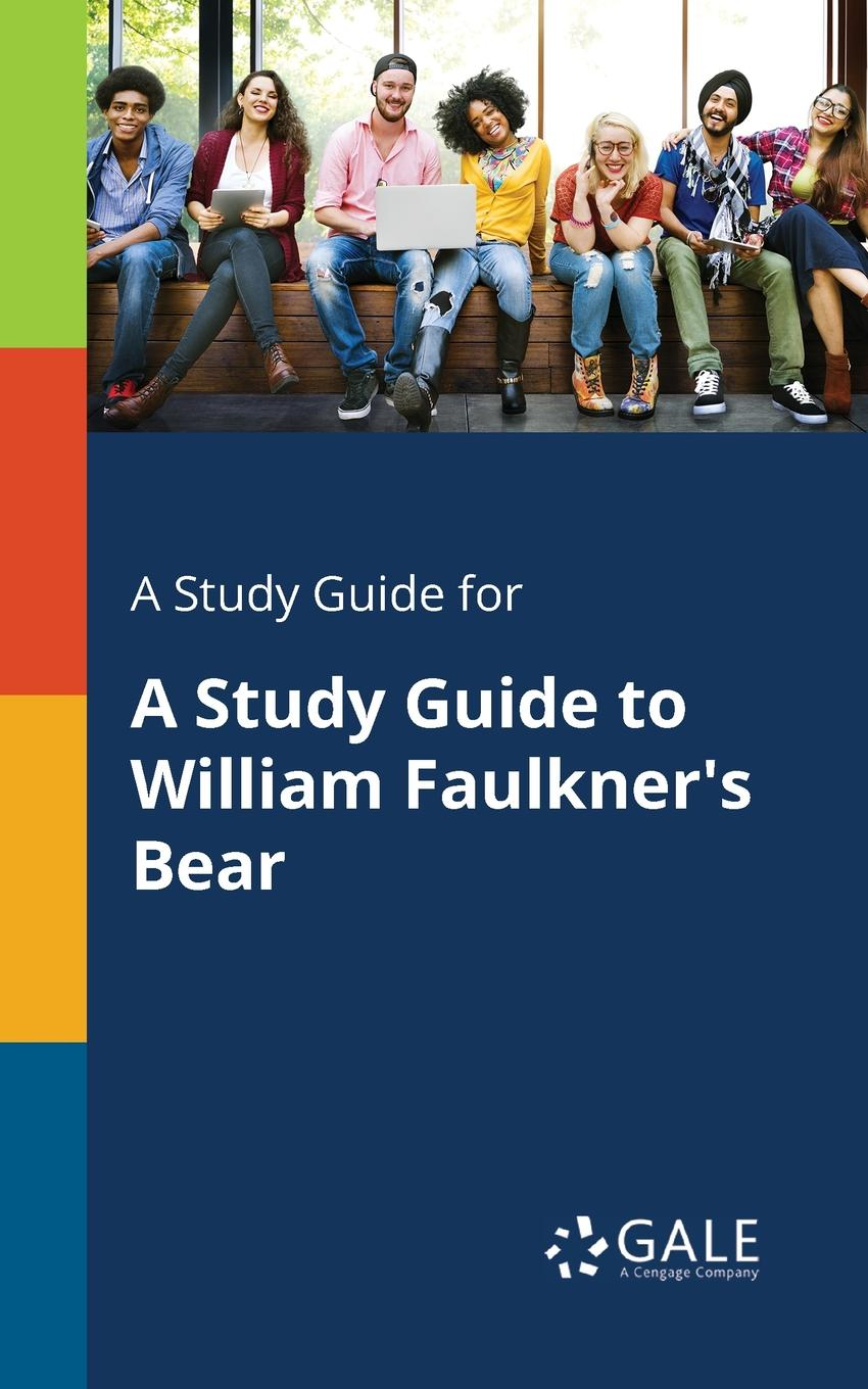 Cengage Learning Gale A Study Guide for A Study Guide to William Faulkner.s Bear cengage learning gale a study guide for rudyard kipling s mrs bathurst