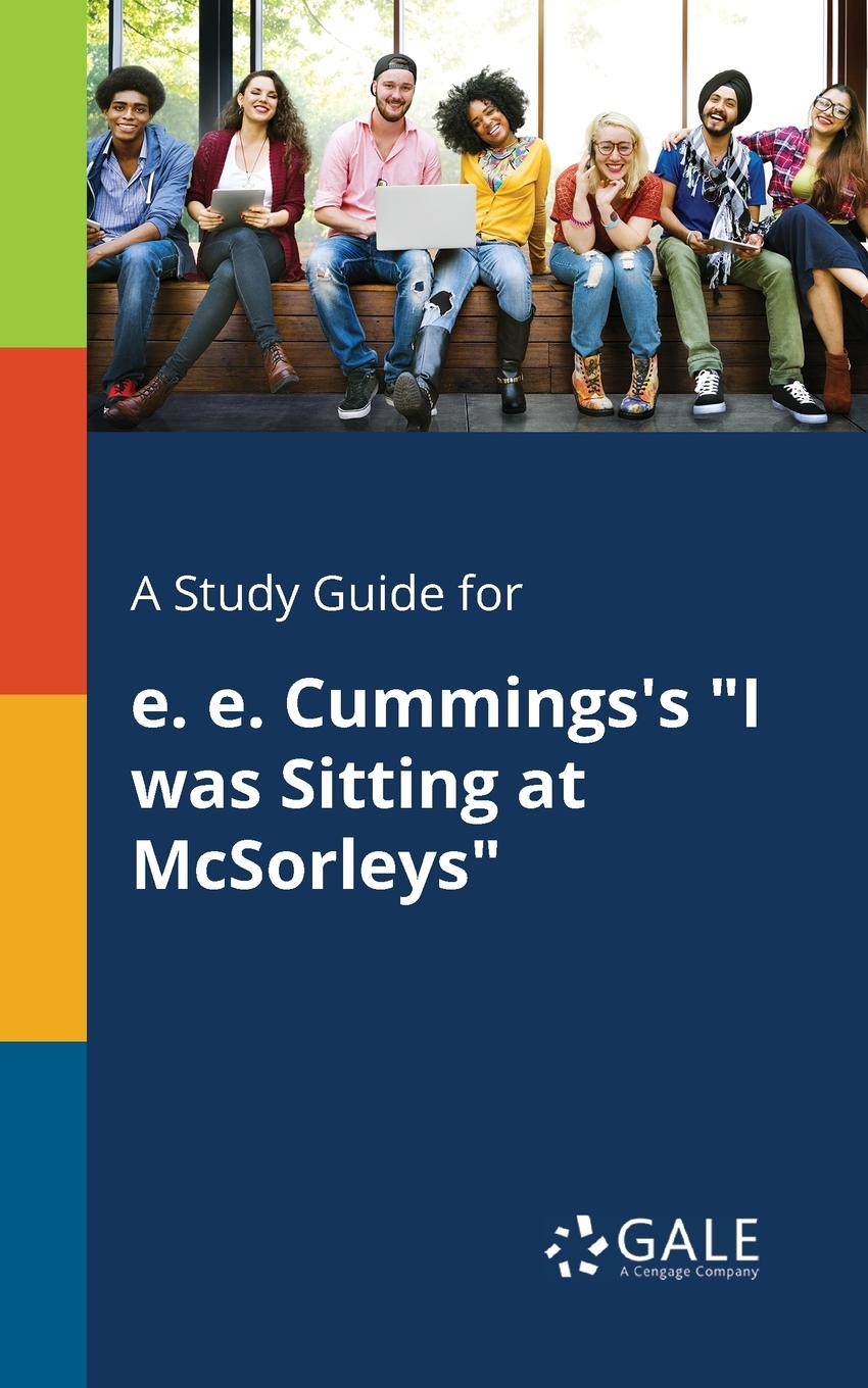 Cengage Learning Gale A Study Guide for E. E. Cummings.s I Was Sitting at McSorleys cengage learning gale a study guide for e e cummings s since feeling is first
