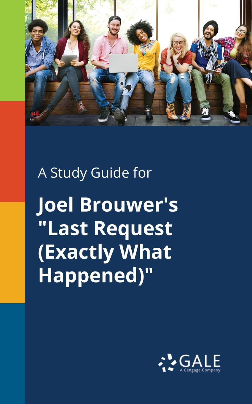 Cengage Learning Gale A Study Guide for Joel Brouwer.s Last Request (Exactly What Happened) papa s last request