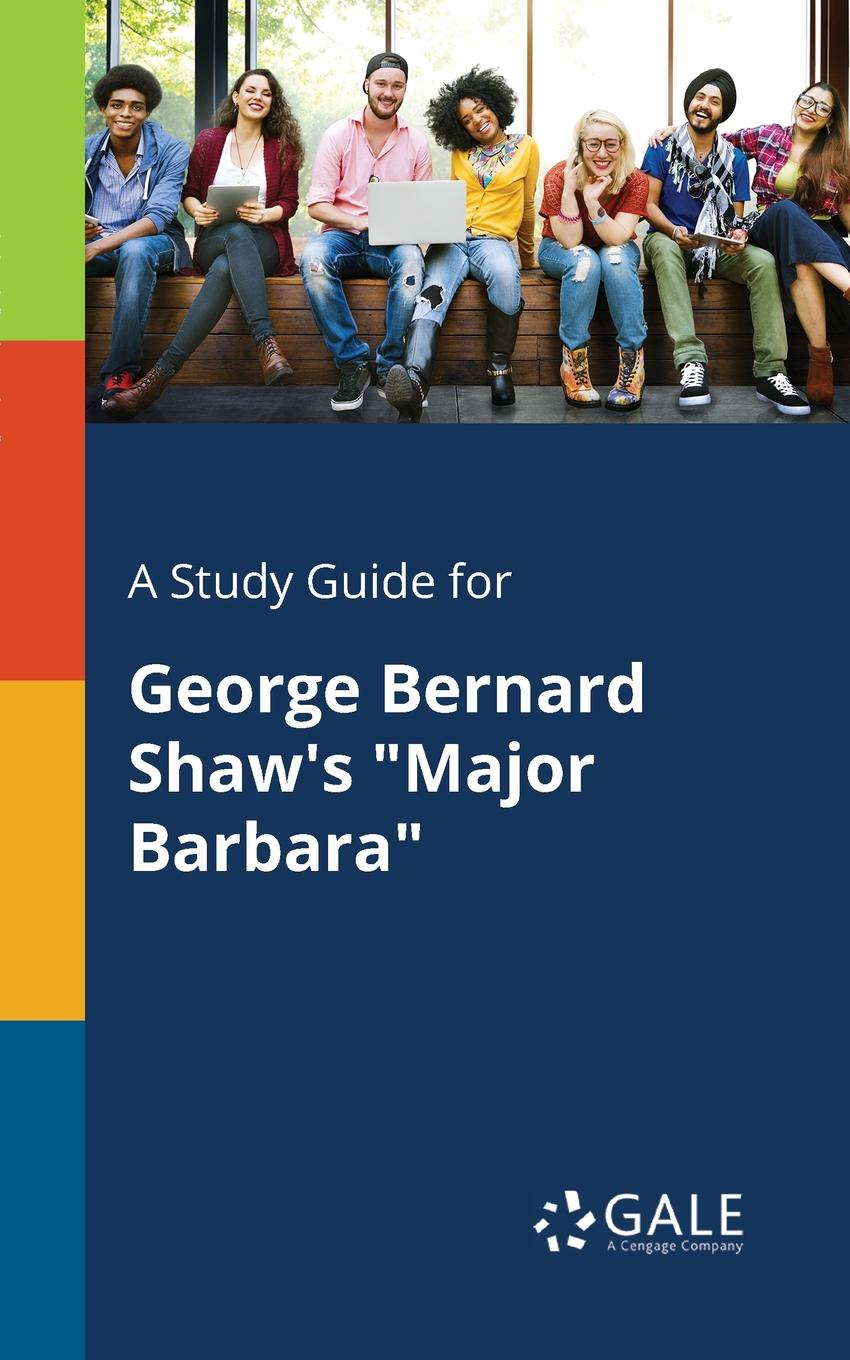 Cengage Learning Gale A Study Guide for George Bernard Shaw.s Major Barbara cengage learning gale a study guide for nathaniel hawthorne s my kinsman major molineux