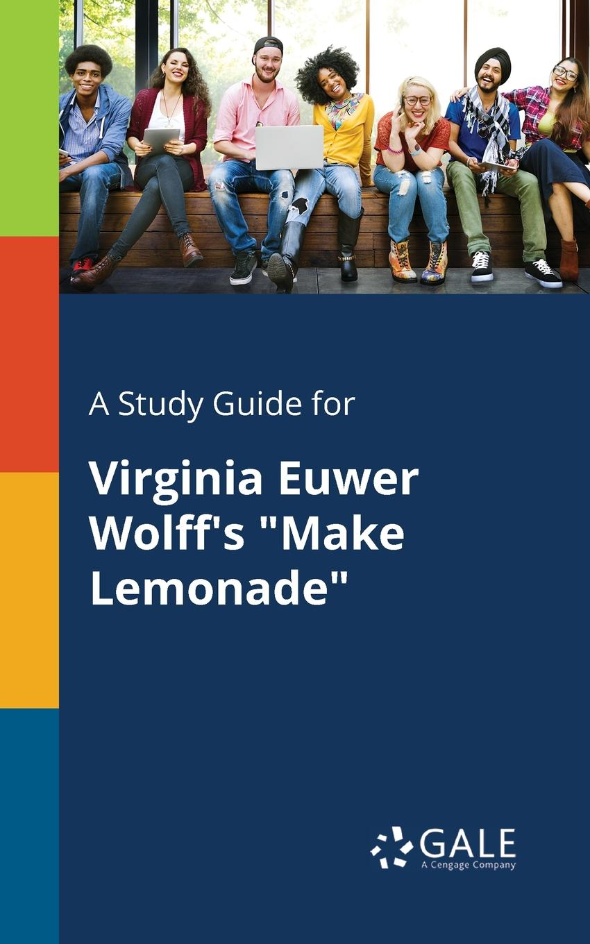 Cengage Learning Gale A Study Guide for Virginia Euwer Wolff.s Make Lemonade cengage learning gale a study guide for virginia woolf s mrs dalloway