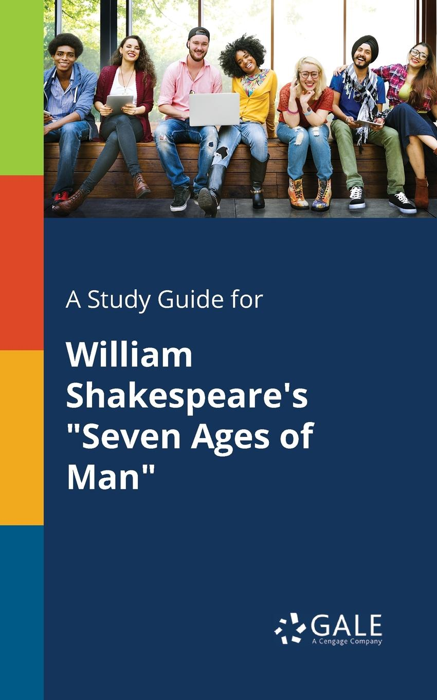 Cengage Learning Gale A Study Guide for William Shakespeare.s Seven Ages of Man iain gale man of honour