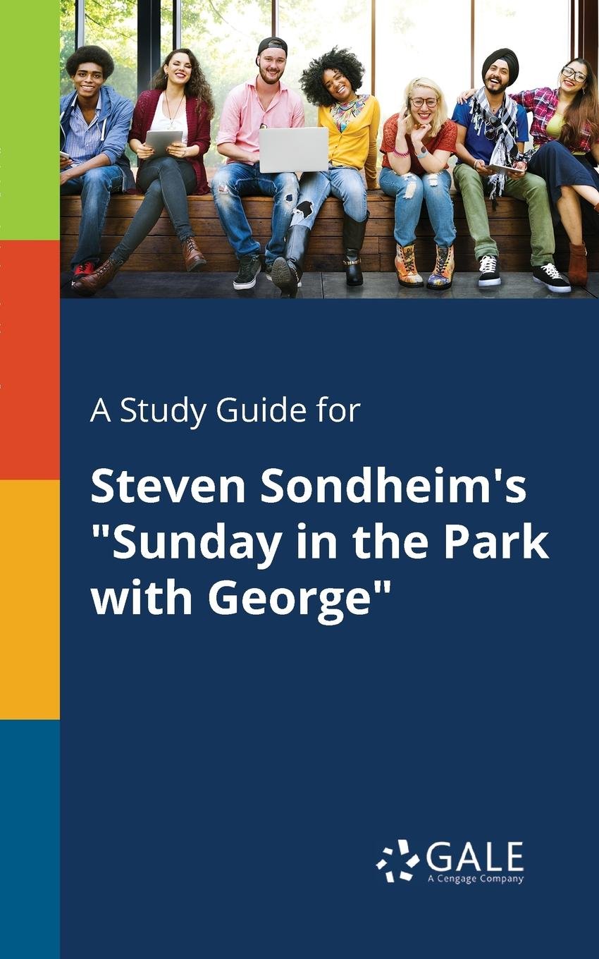 Cengage Learning Gale A Study Guide for Steven Sondheim.s Sunday in the Park With George steven croft roger walton learning for ministry making the most of study and training