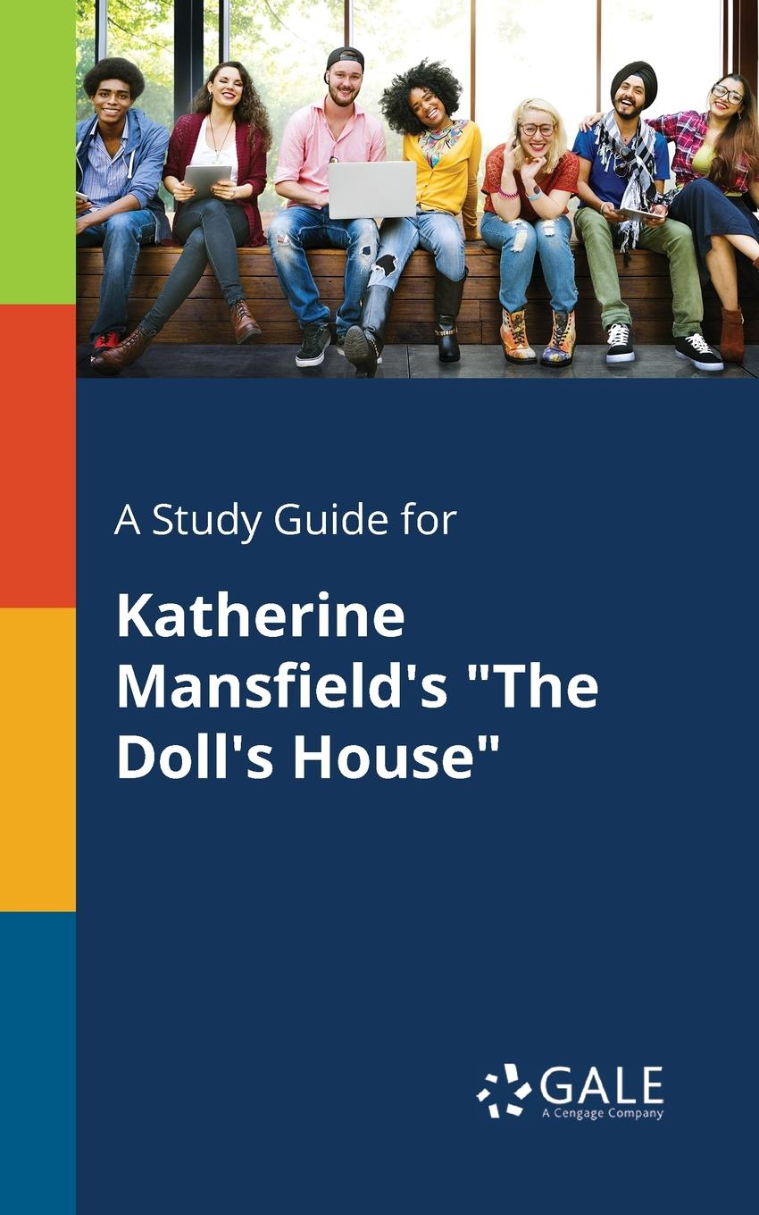 Cengage Learning Gale A Study Guide for Katherine Mansfield.s The Doll.s House кэтрин мэнсфилд прозрение рассказы mansfield katherine taking the veil stories