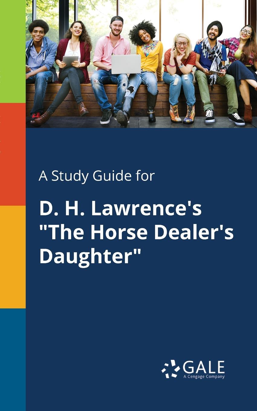 Cengage Learning Gale A Study Guide for D. H. Lawrence.s The Horse Dealer.s Daughter horse stories